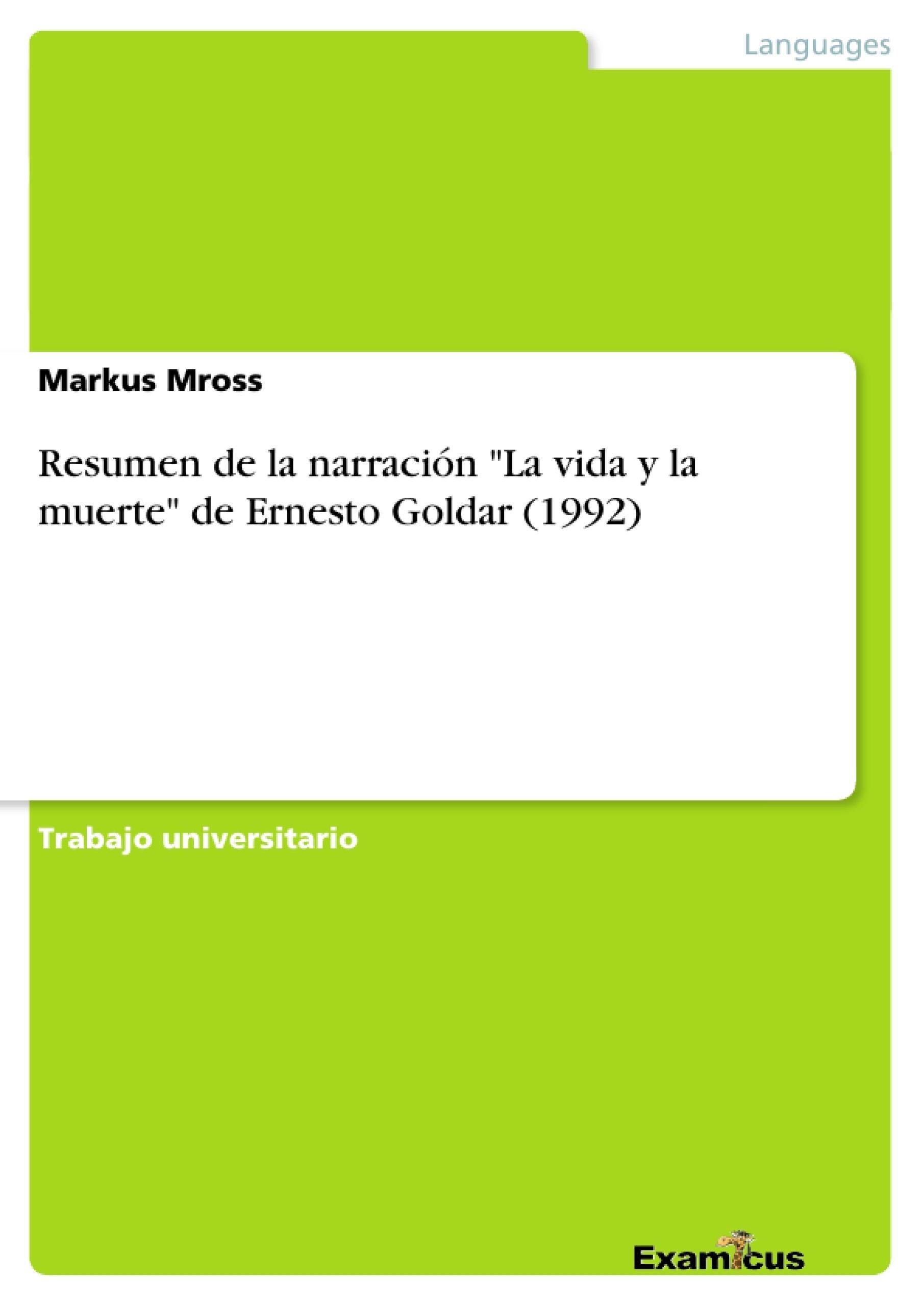 """Título: Resumen de la narración """"La vida y la muerte"""" de Ernesto Goldar (1992)"""