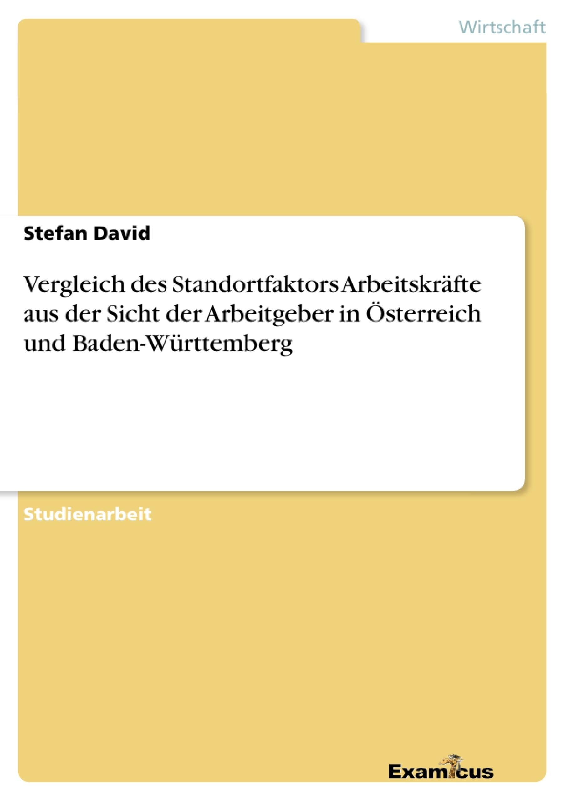Titel: Vergleich des Standortfaktors Arbeitskräfte aus der Sicht der Arbeitgeber in Österreich und Baden-Württemberg