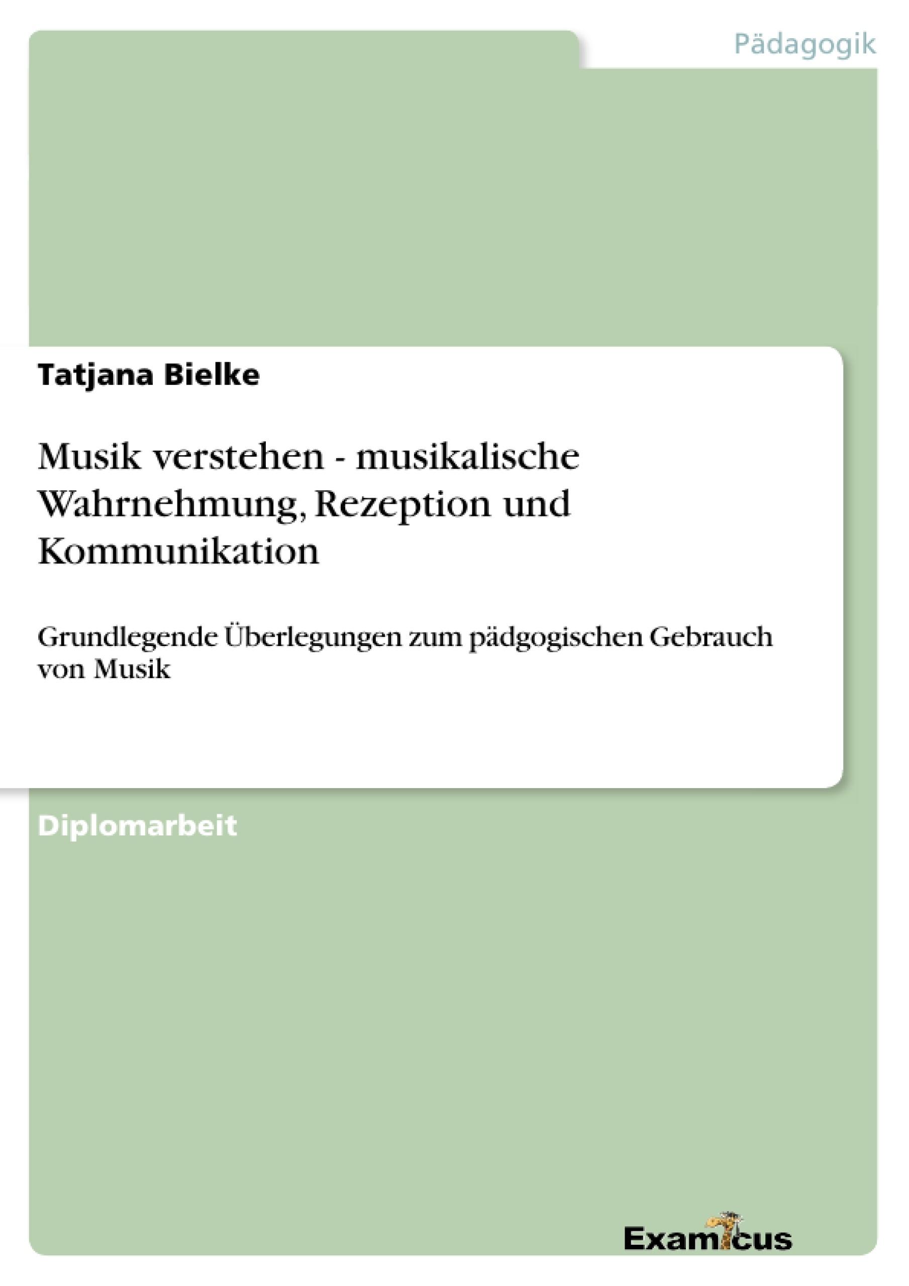 Titel: Musik verstehen - musikalische Wahrnehmung, Rezeption und Kommunikation