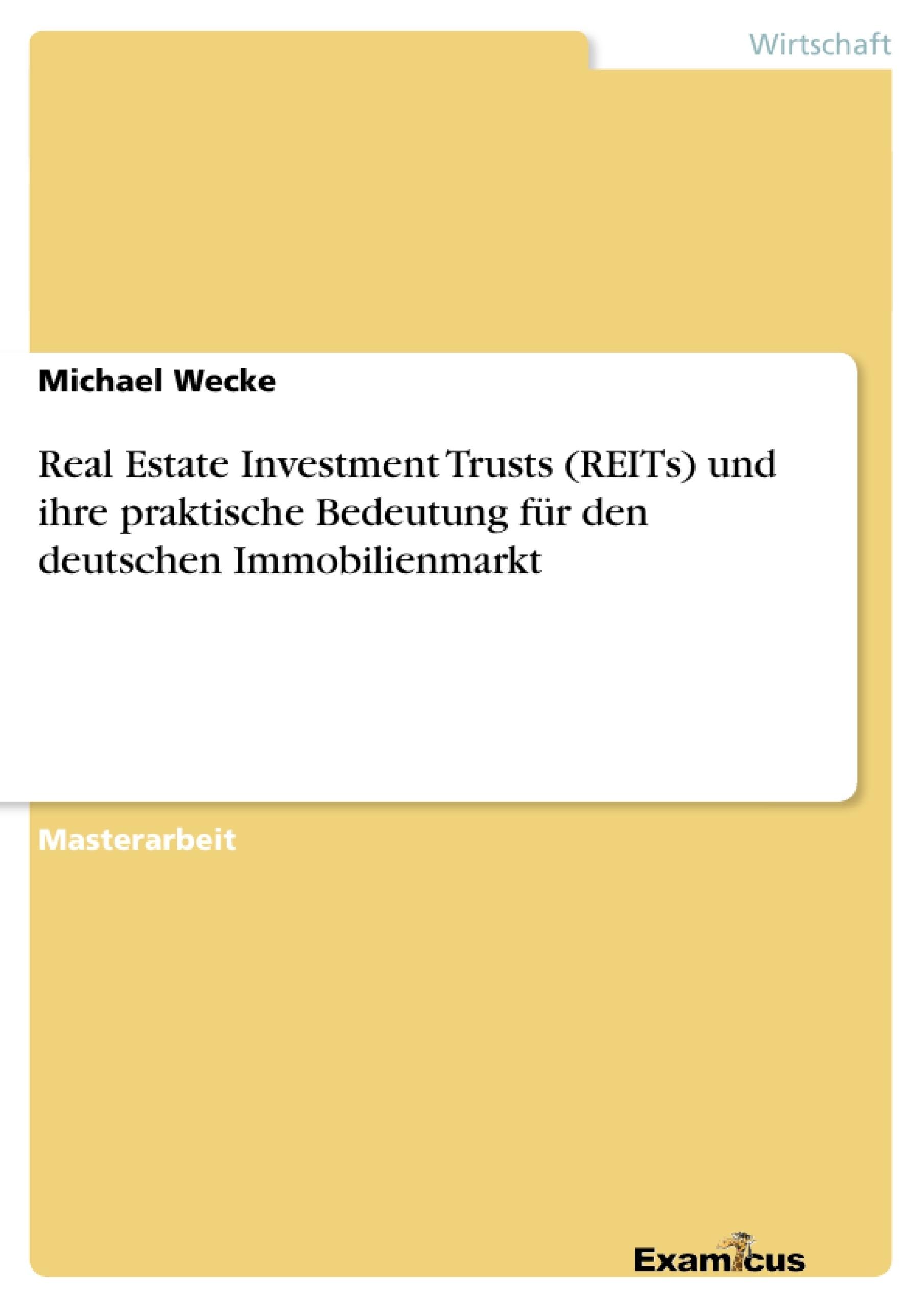 Titel: Real Estate Investment Trusts (REITs) und ihre praktische Bedeutung für den deutschen Immobilienmarkt