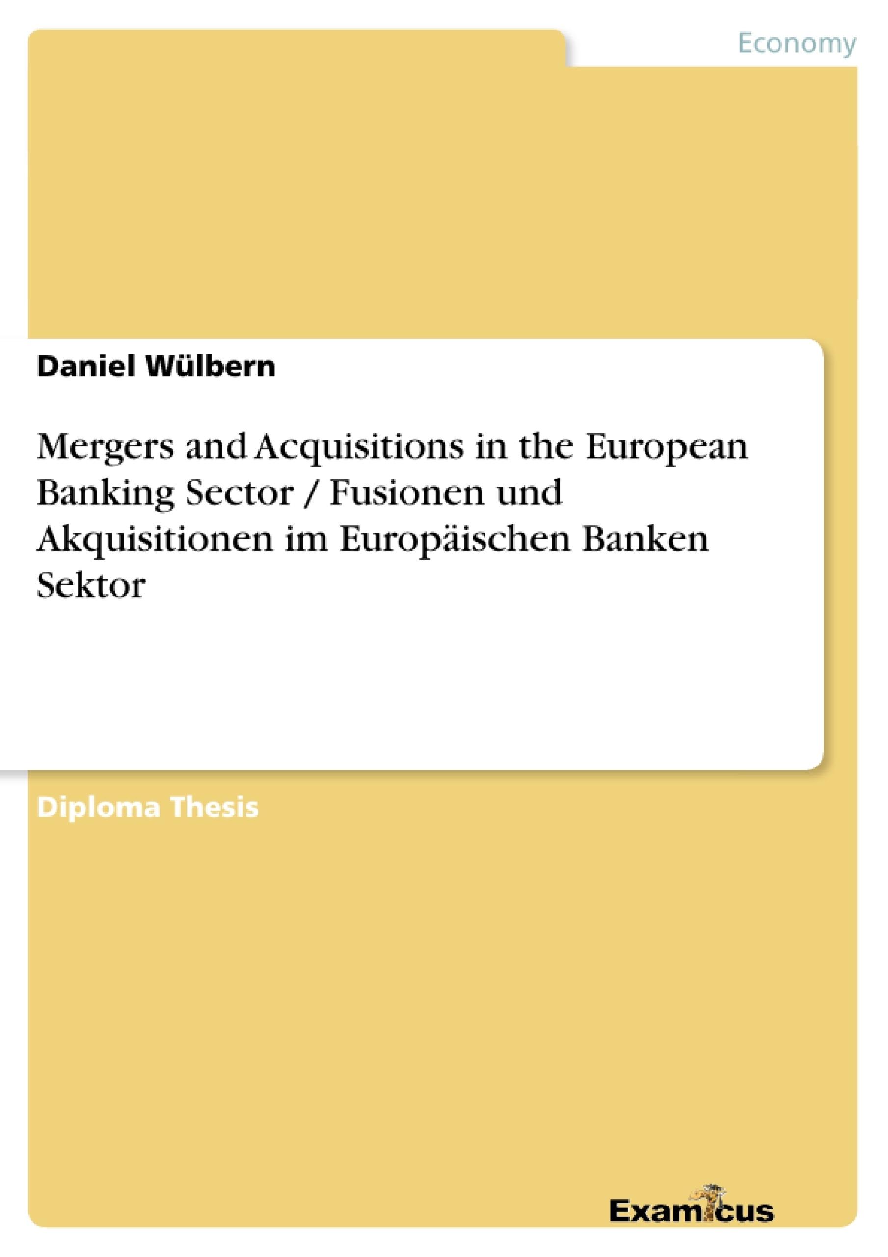 Title: Mergers and Acquisitions in the European Banking Sector / Fusionen und Akquisitionen im Europäischen Banken Sektor