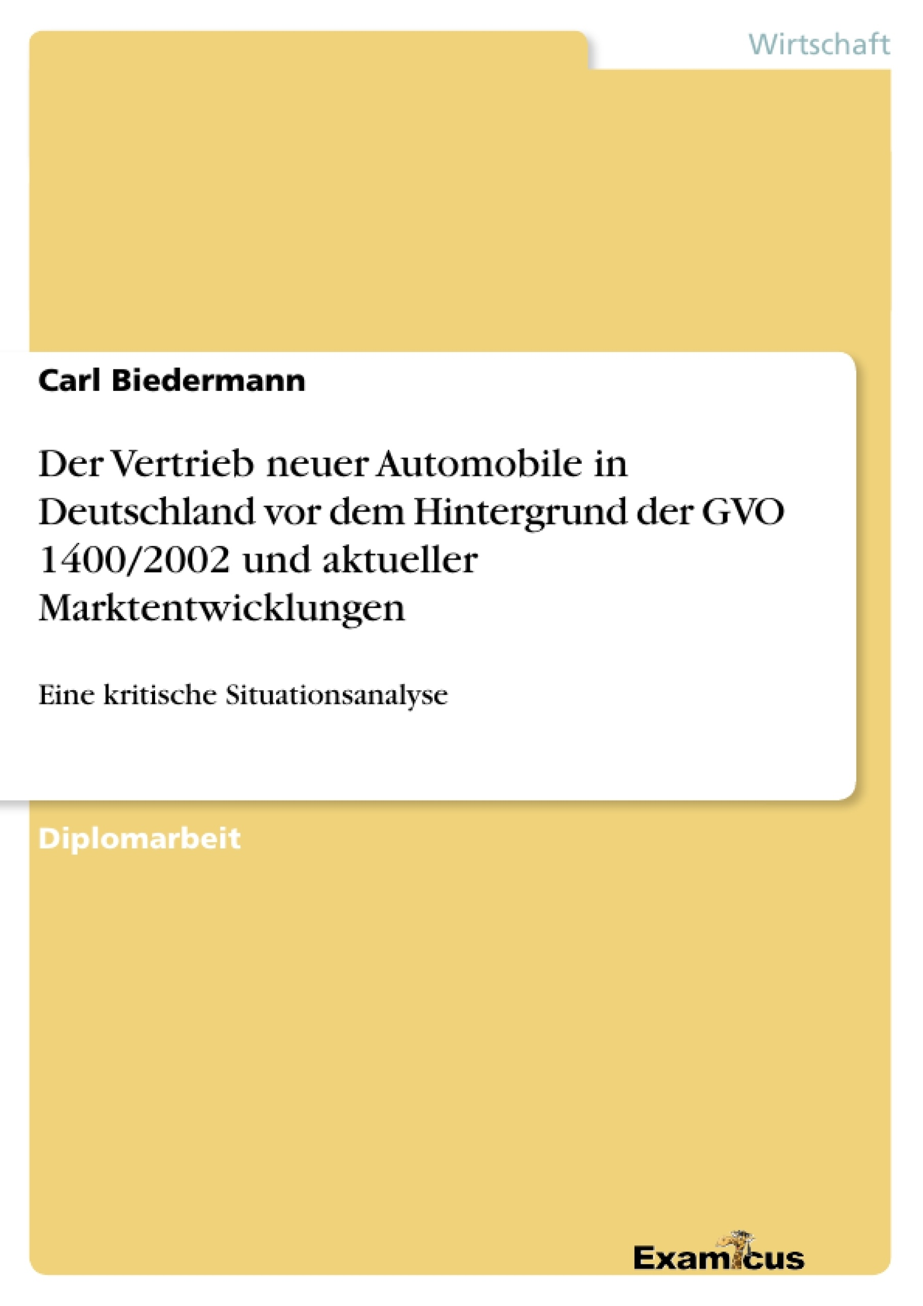 Titel: Der Vertrieb neuer Automobile in Deutschland vordem Hintergrund der GVO 1400/2002 und aktueller Marktentwicklungen