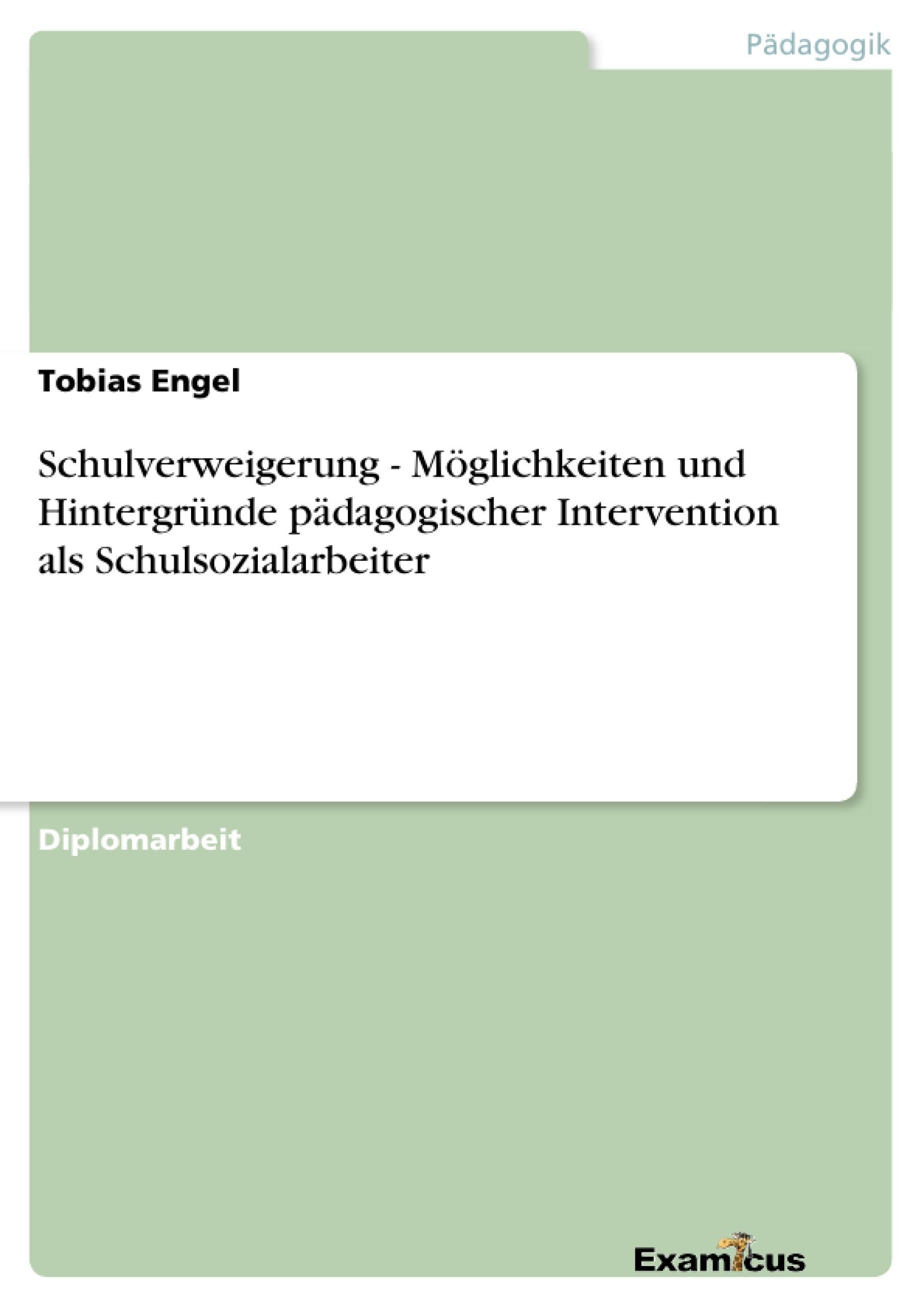 Titel: Schulverweigerung - Möglichkeiten und Hintergründe pädagogischer Intervention als Schulsozialarbeiter