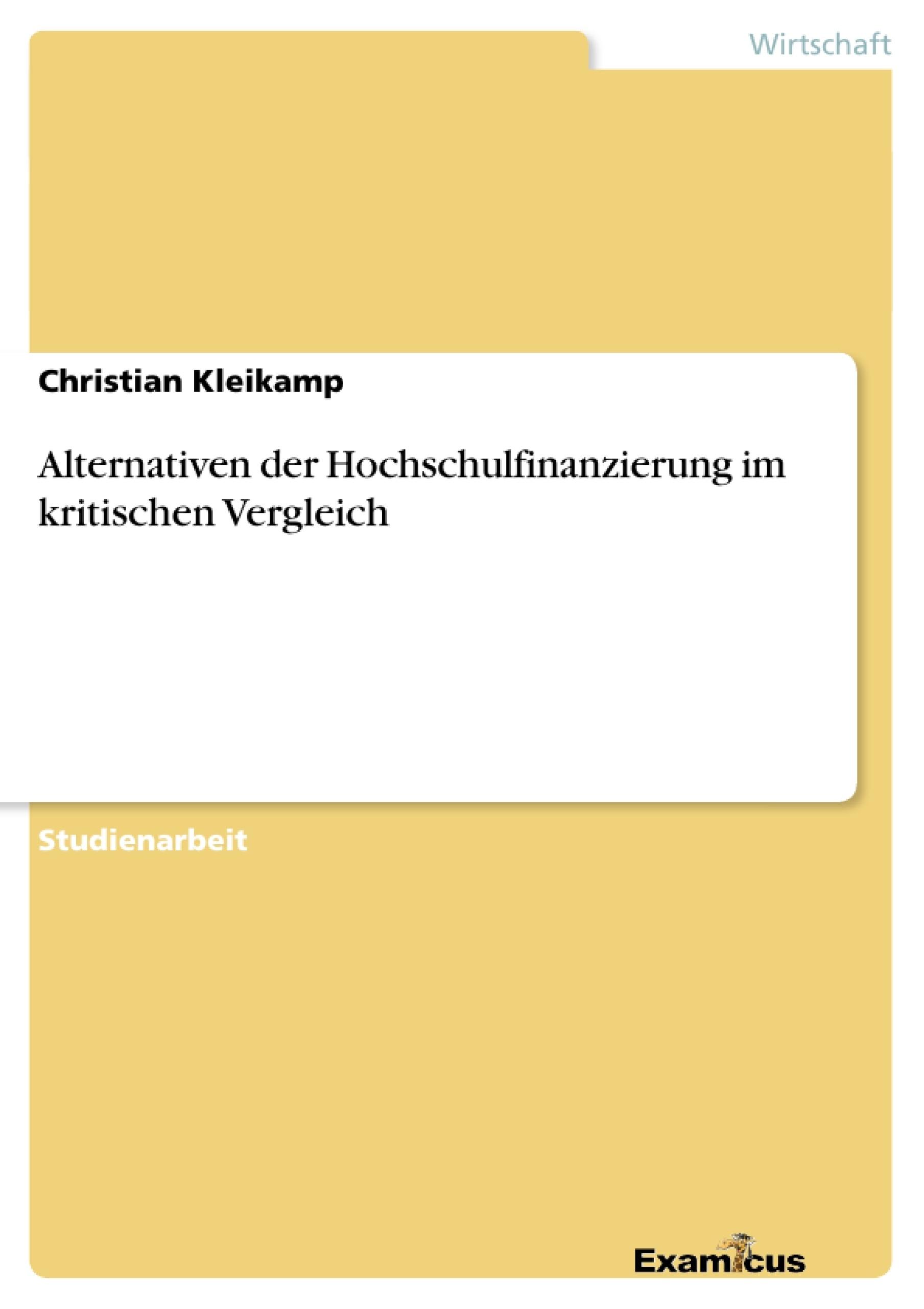 Titel: Alternativen der Hochschulfinanzierung im kritischen Vergleich