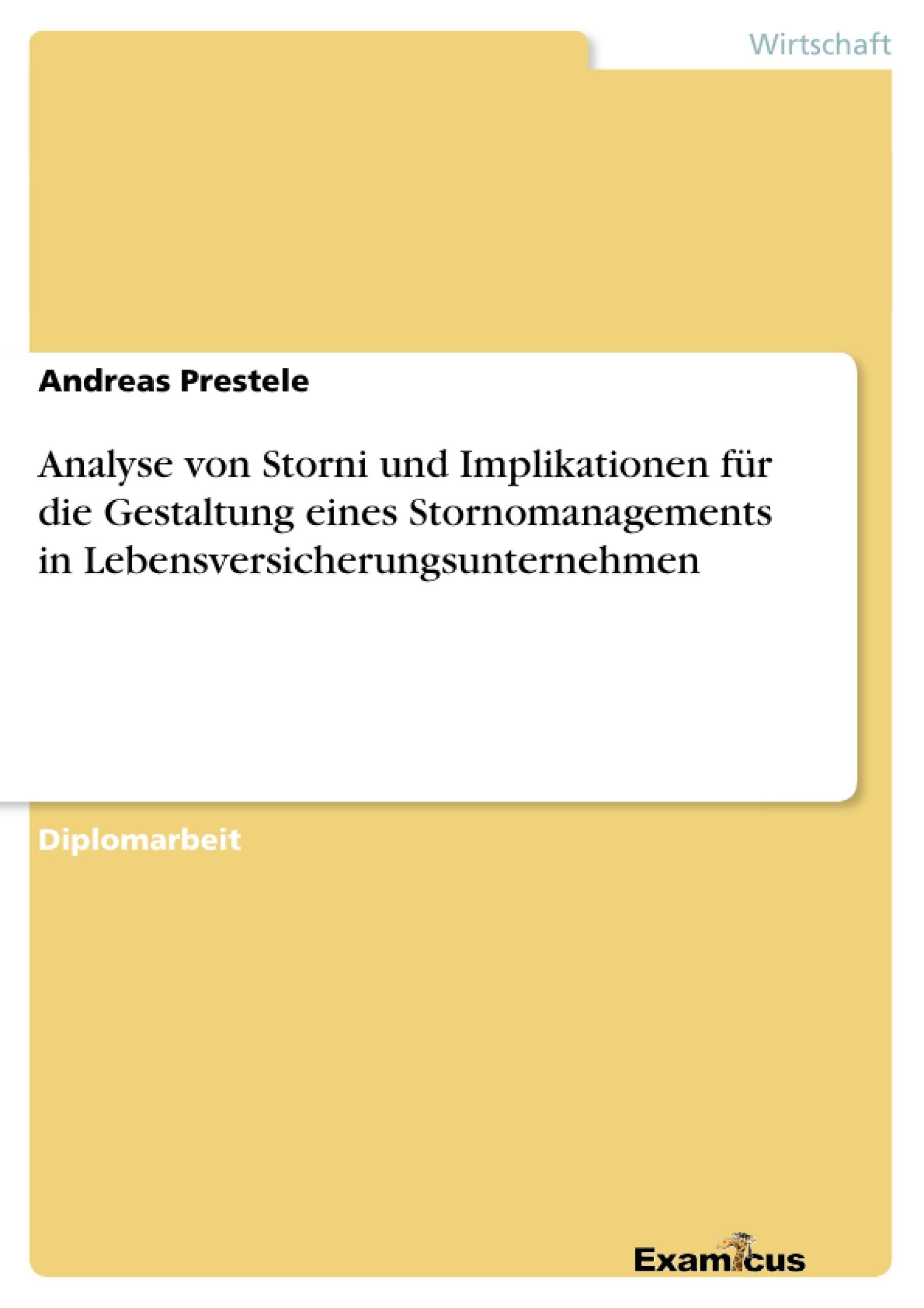Titel: Analyse von Storni und Implikationen für die Gestaltung eines Stornomanagements in Lebensversicherungsunternehmen
