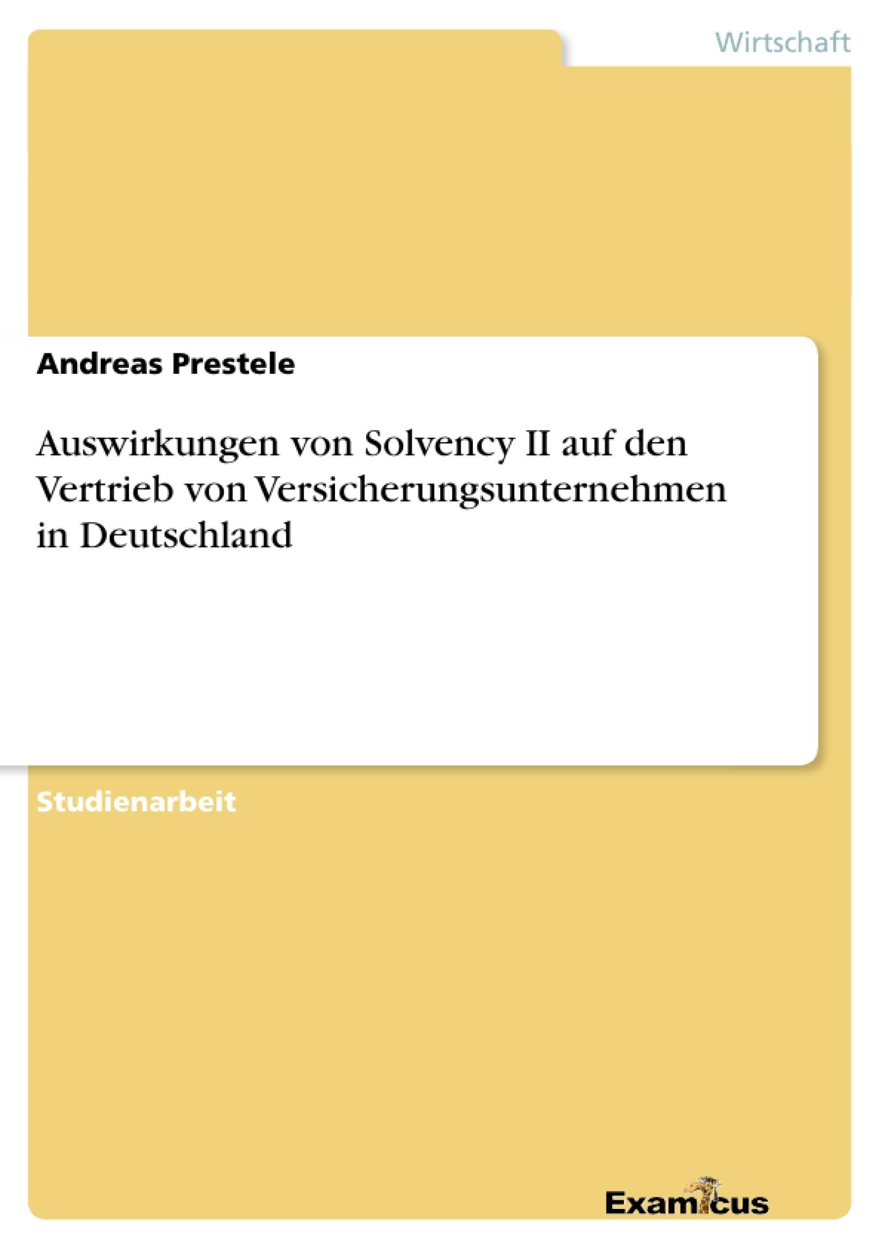 Titel: Auswirkungen von Solvency II auf den Vertrieb von Versicherungsunternehmen in Deutschland
