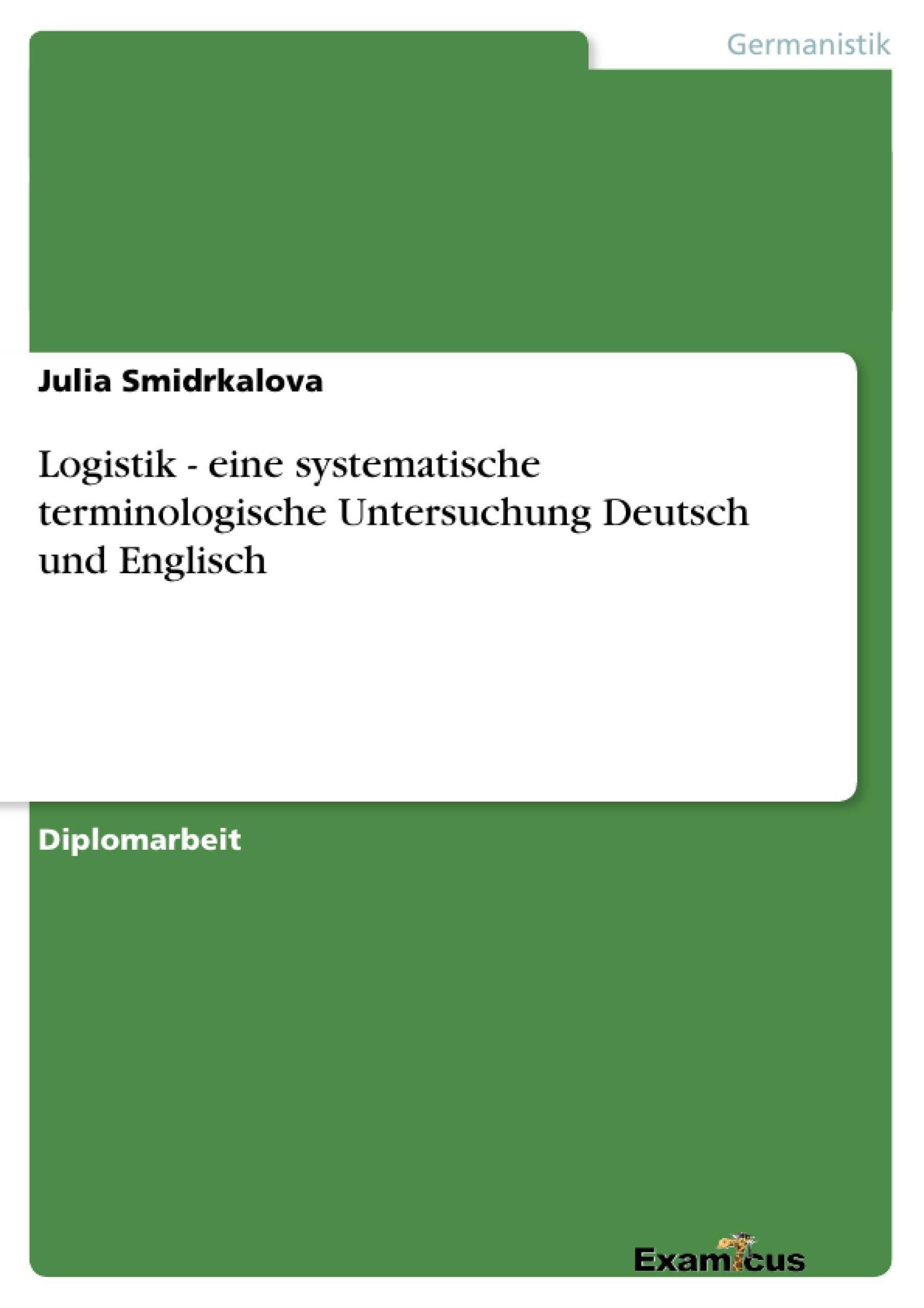 Titel: Logistik - eine systematische terminologische Untersuchung Deutsch und Englisch