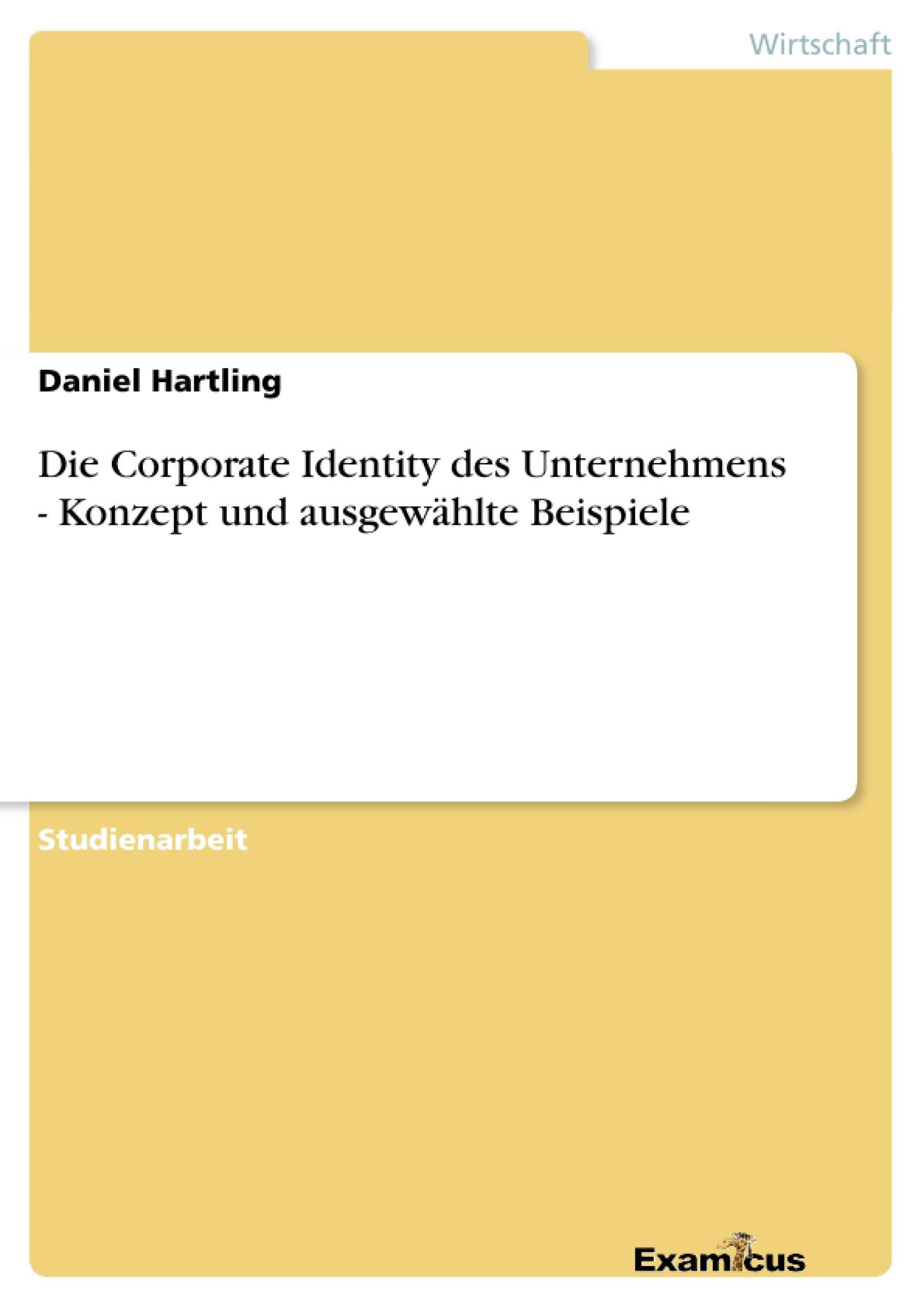 Titel: Die Corporate Identity des Unternehmens - Konzept und ausgewählte Beispiele