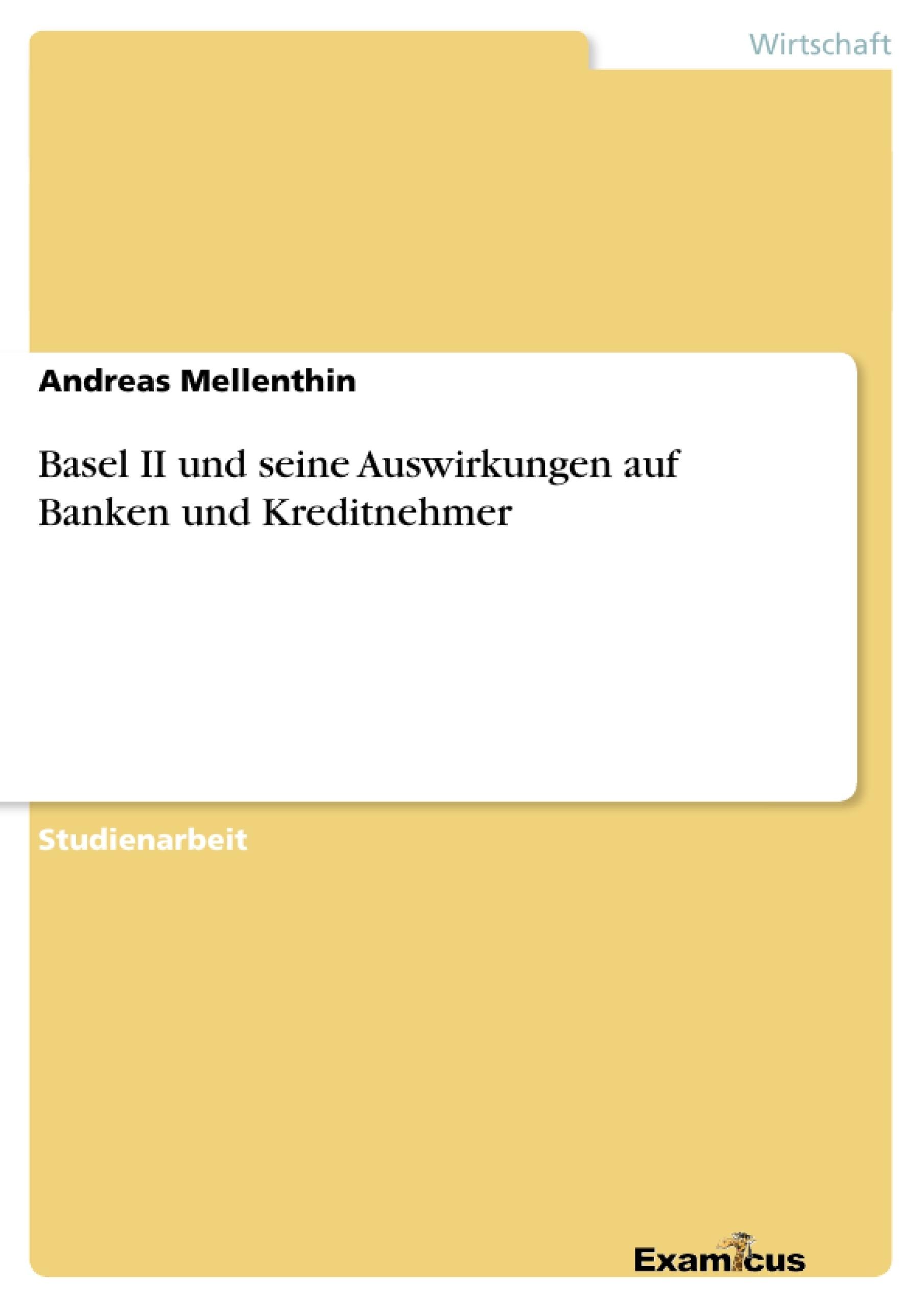 Titel: Basel II und seine Auswirkungen auf Banken und Kreditnehmer