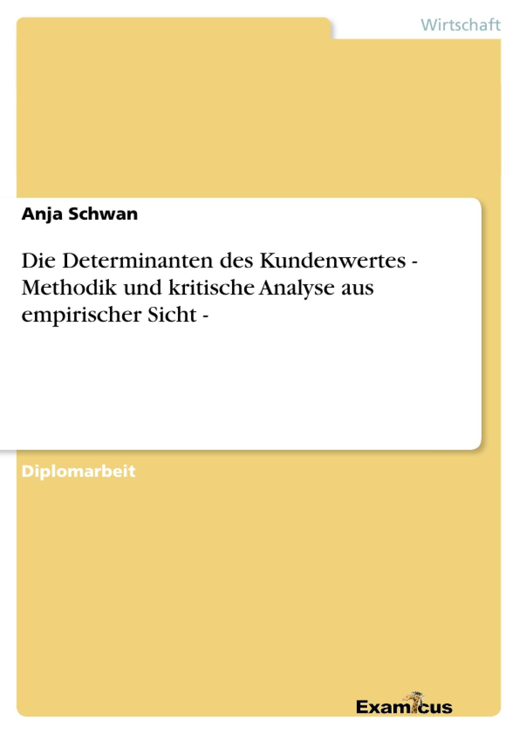 Titel: Die Determinanten des Kundenwertes - Methodik und kritische Analyse aus empirischer Sicht -