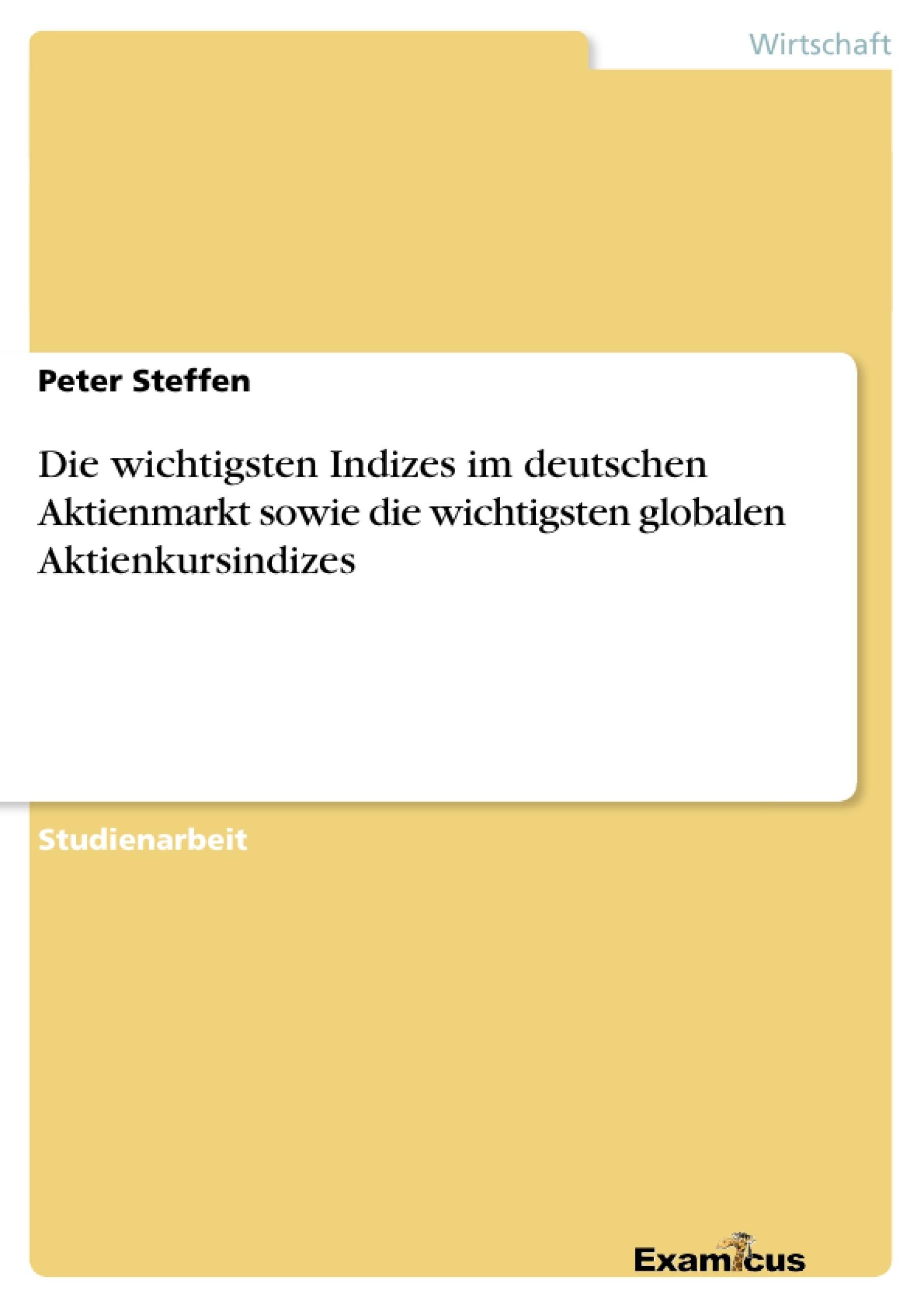 Titel: Die wichtigsten Indizes im deutschen Aktienmarkt sowie die wichtigsten globalen Aktienkursindizes