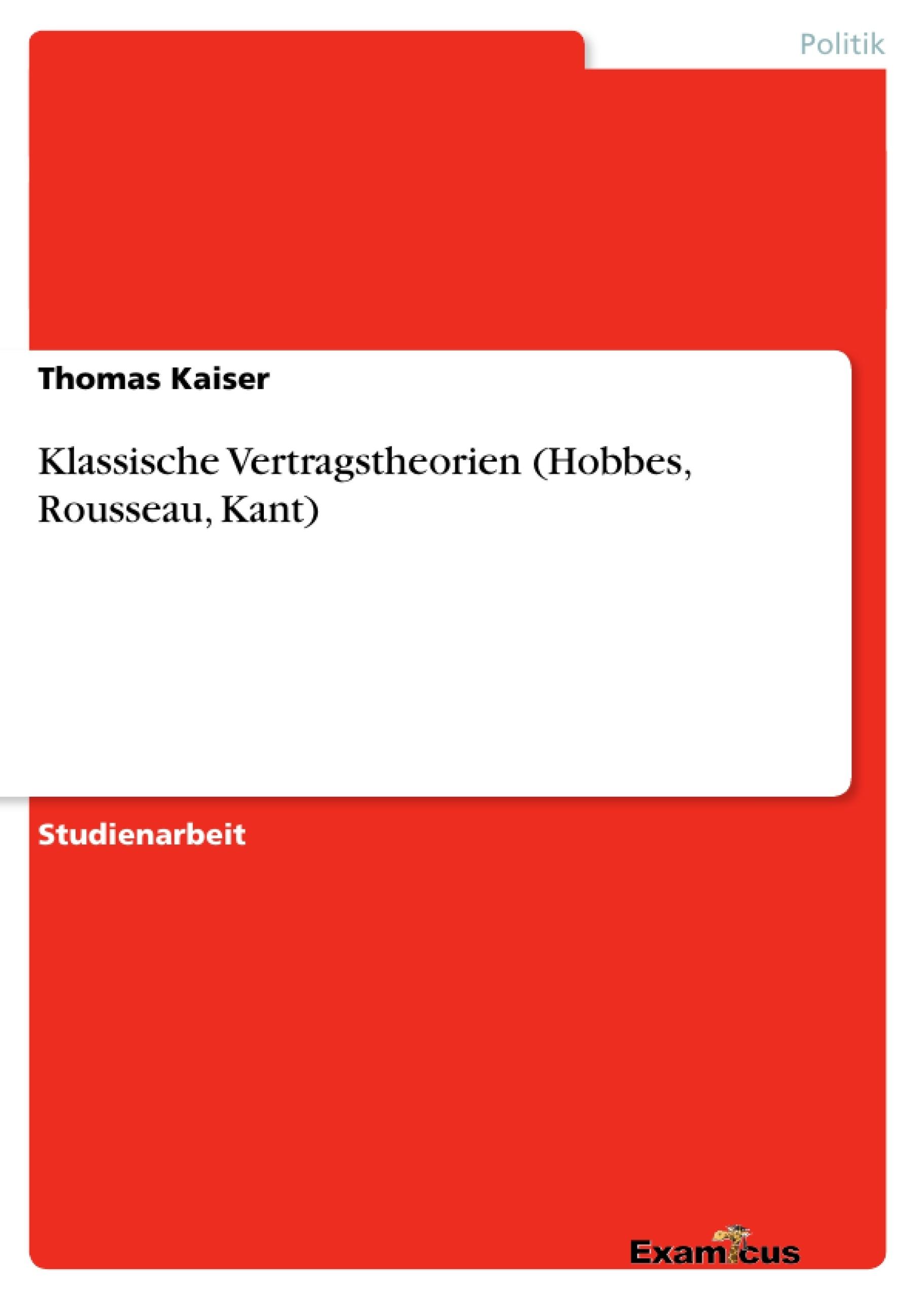 Titel: Klassische Vertragstheorien (Hobbes, Rousseau, Kant)