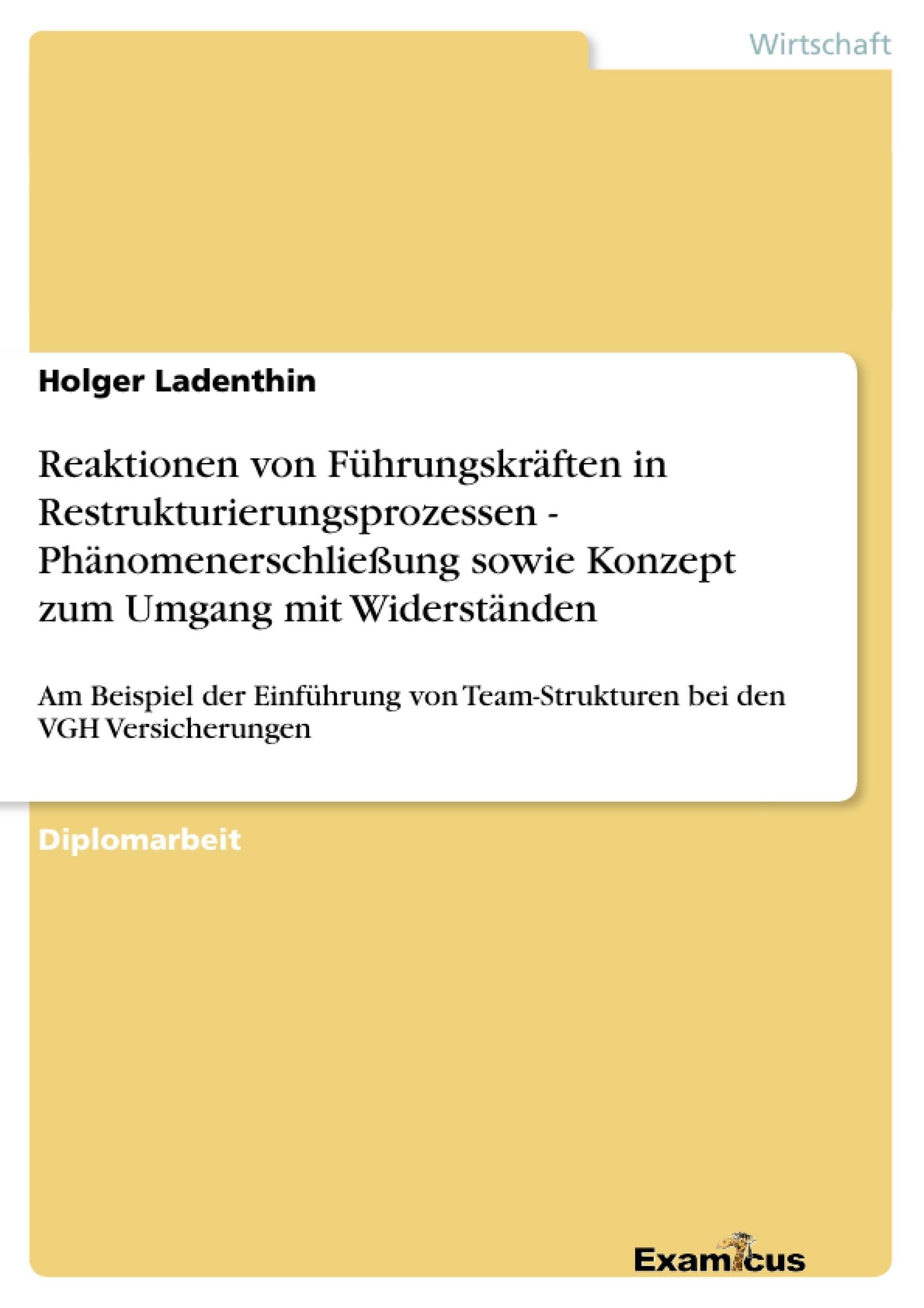 Titel: Reaktionen von Führungskräften in Restrukturierungsprozessen - Phänomenerschließung sowie Konzept zum Umgang mit Widerständen