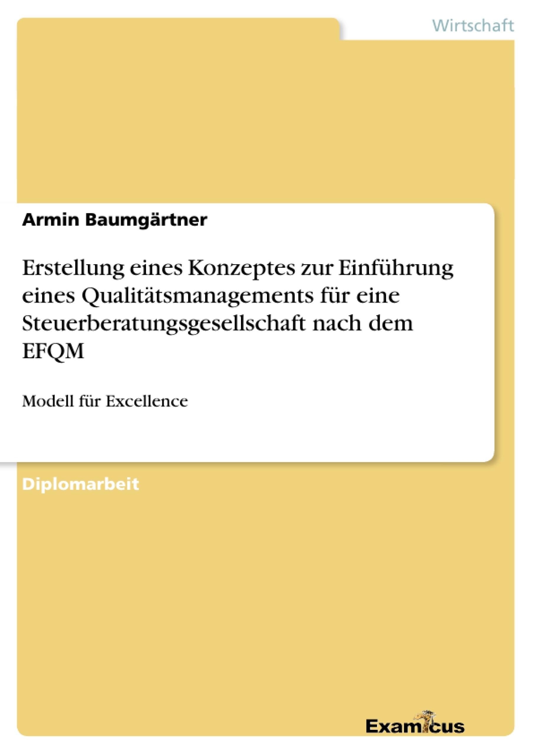 Titel: Erstellung eines Konzeptes zur Einführung eines Qualitätsmanagements für eine Steuerberatungsgesellschaft nach dem EFQM