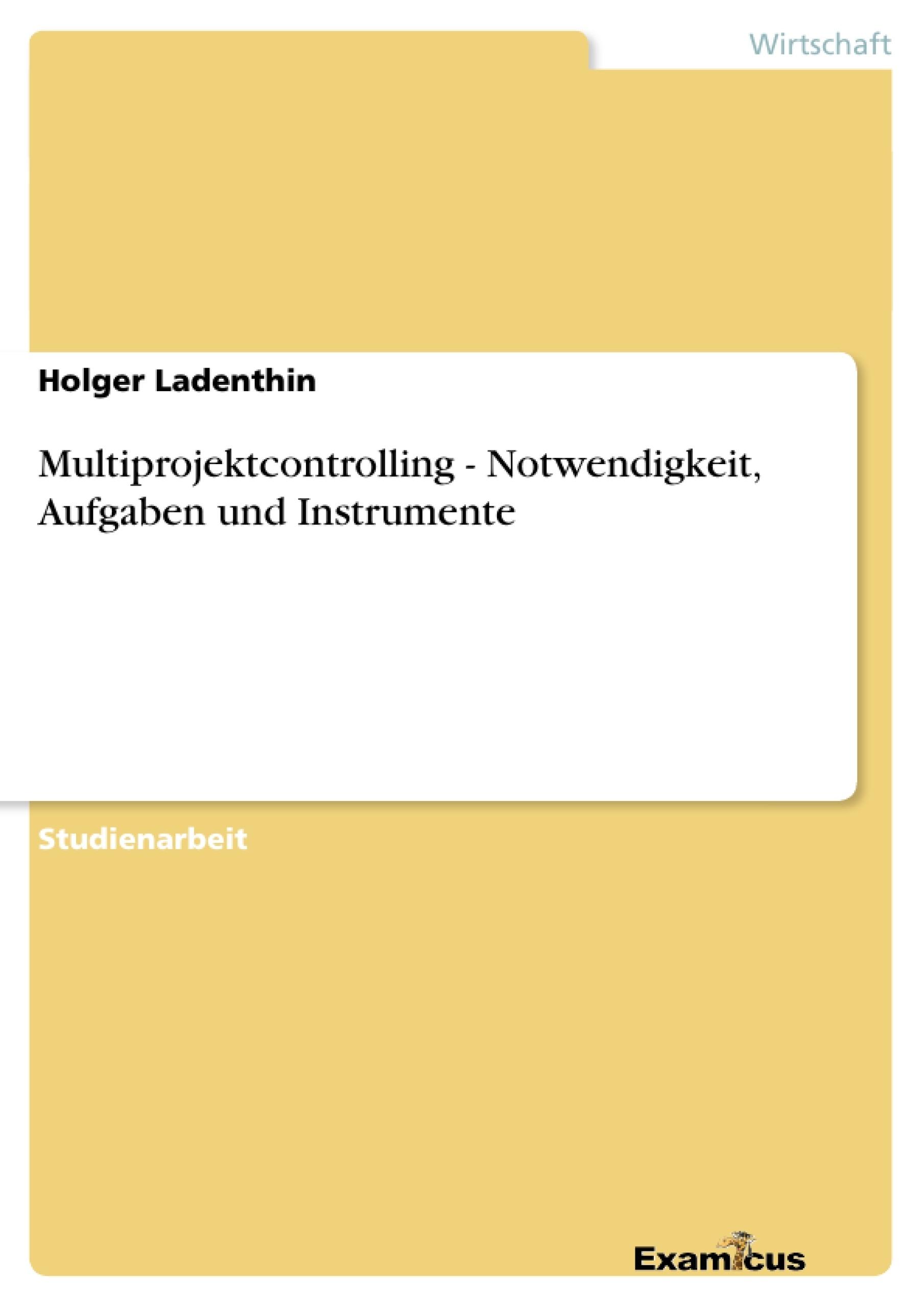 Titel: Multiprojektcontrolling - Notwendigkeit, Aufgaben und Instrumente