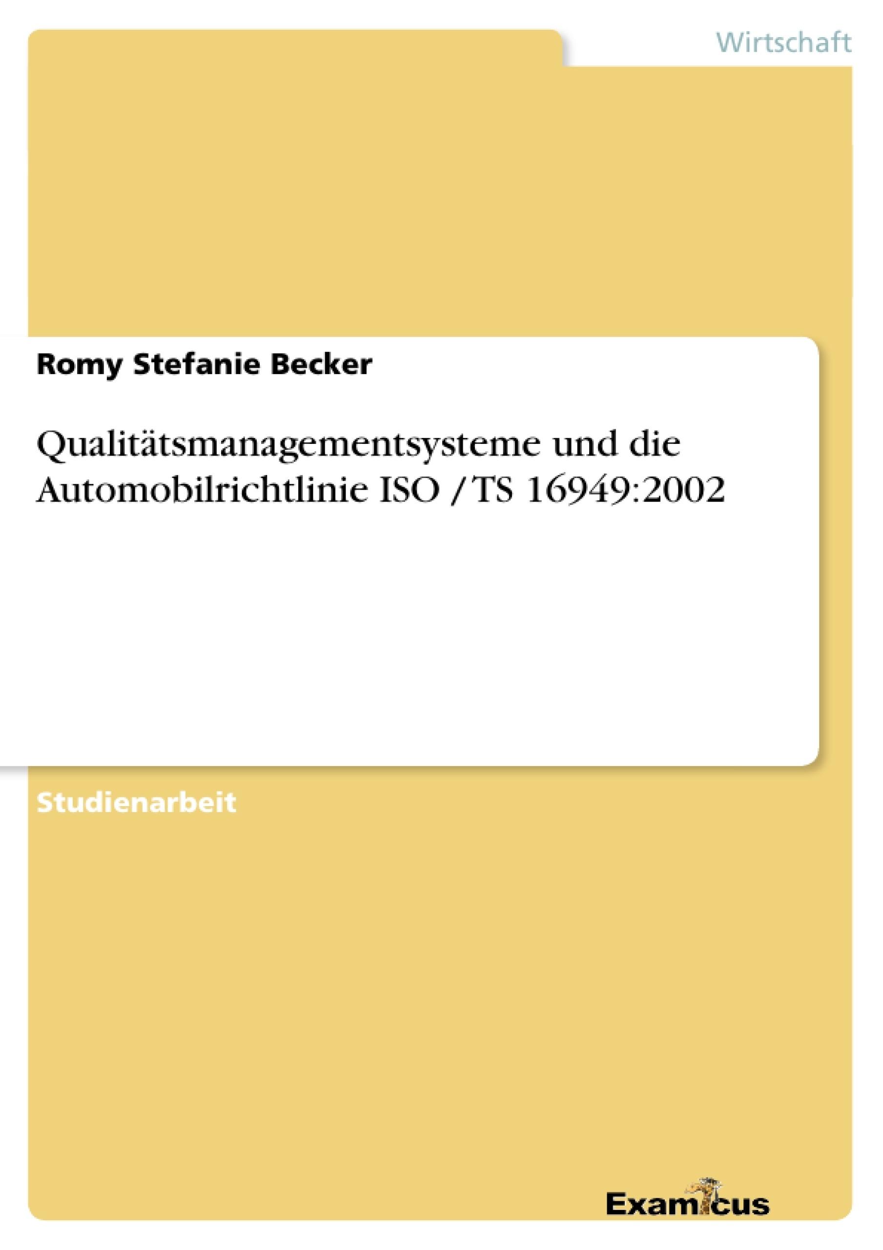 Titel: Qualitätsmanagementsysteme und die Automobilrichtlinie ISO / TS 16949:2002