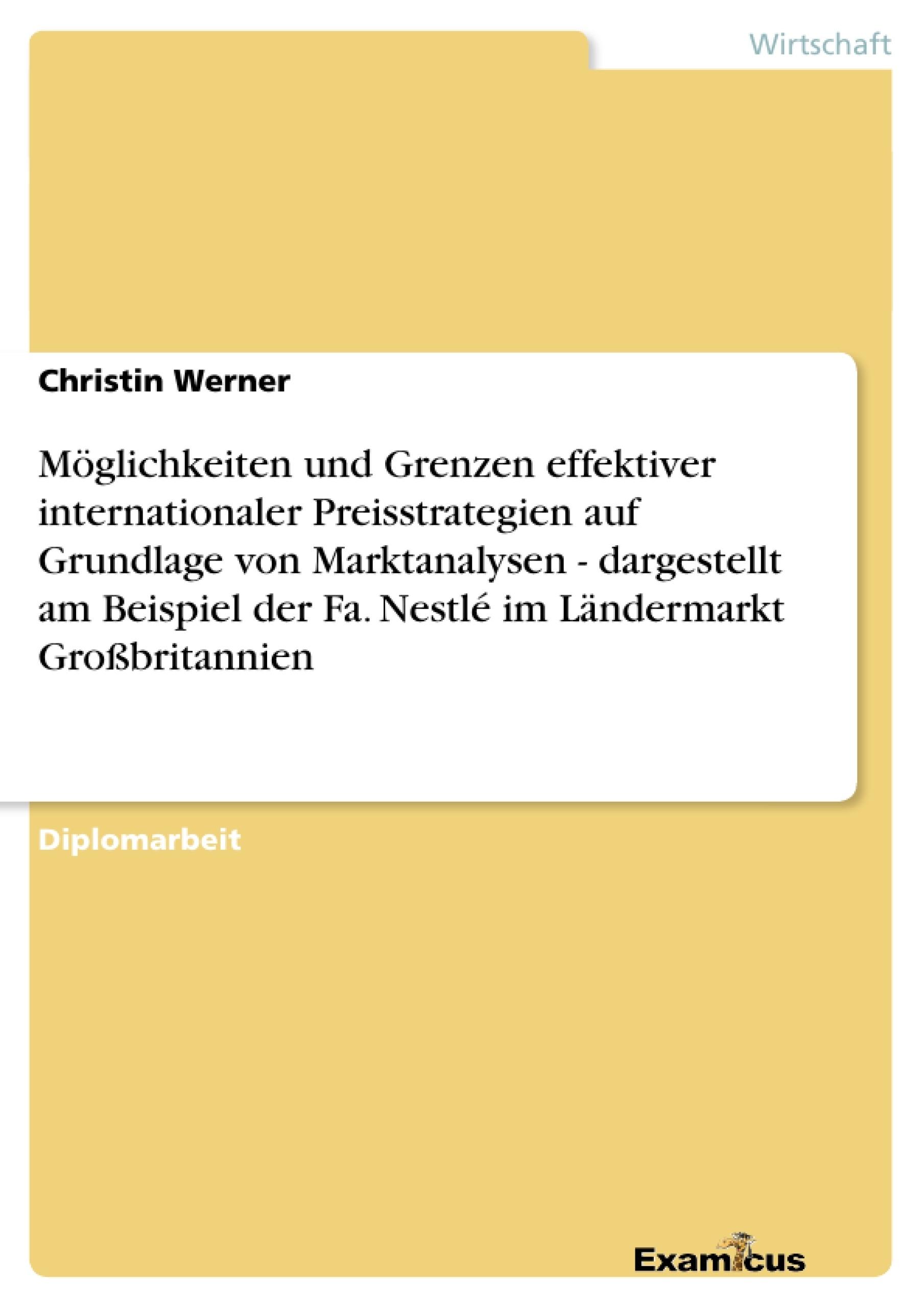 Titel: Möglichkeiten und Grenzen effektiver internationaler Preisstrategien auf Grundlage von Marktanalysen - dargestellt am Beispiel der Fa. Nestlé im Ländermarkt Großbritannien