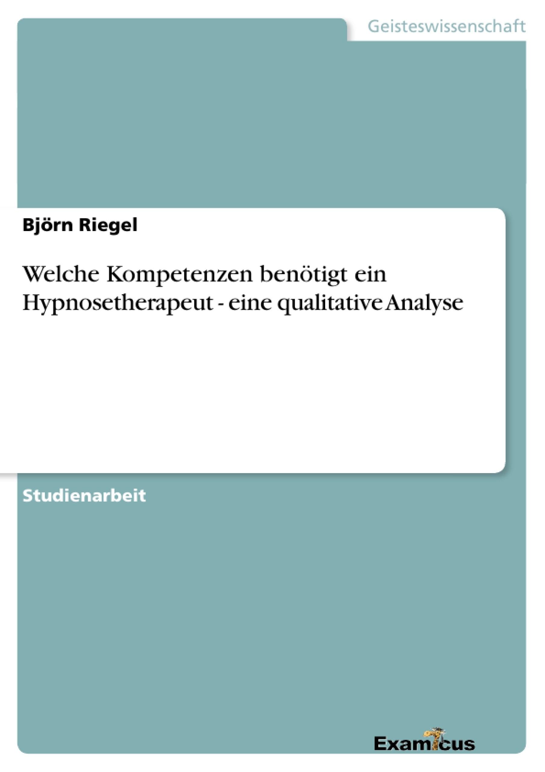 Titel: Welche Kompetenzen benötigt ein Hypnosetherapeut - eine qualitative Analyse