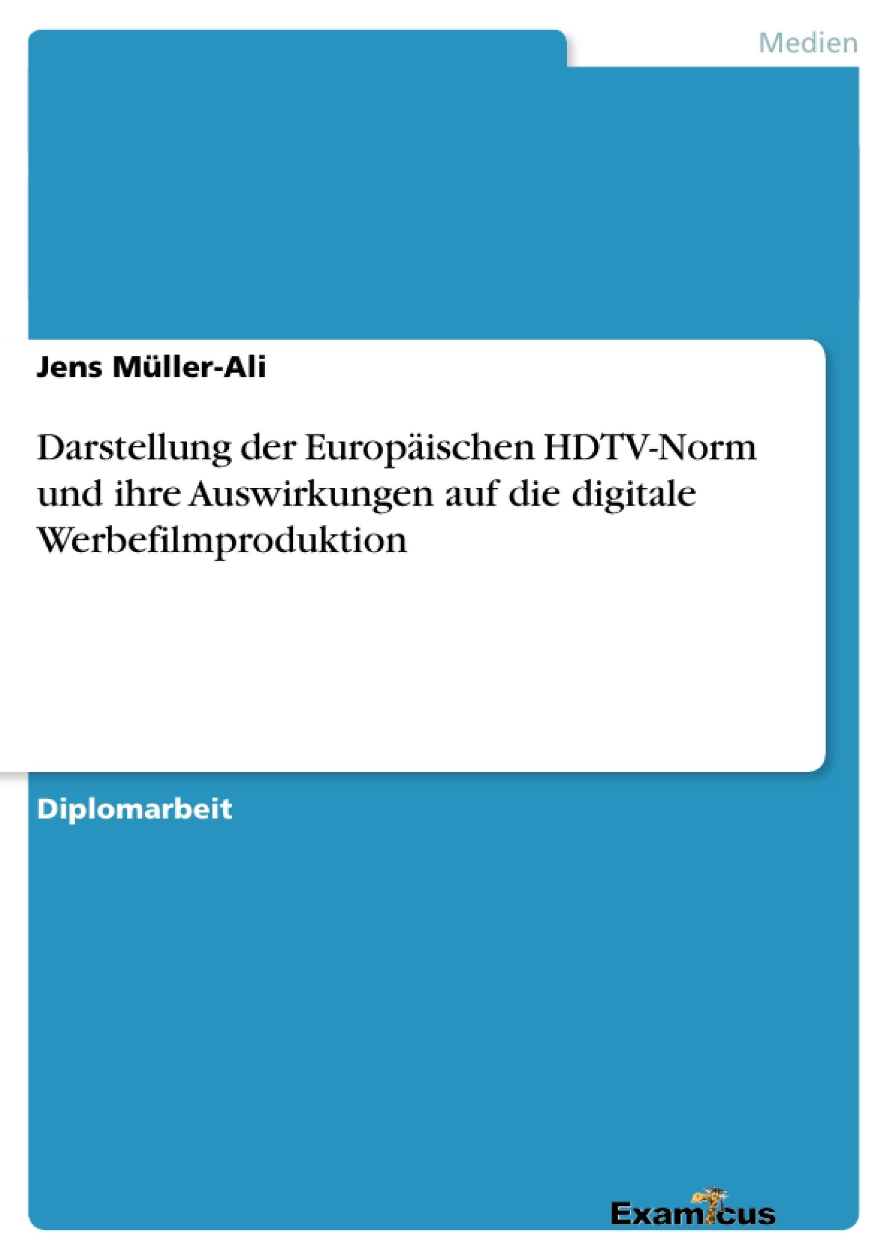 Titel: Darstellung der Europäischen HDTV-Norm und ihre Auswirkungen auf die digitale Werbefilmproduktion