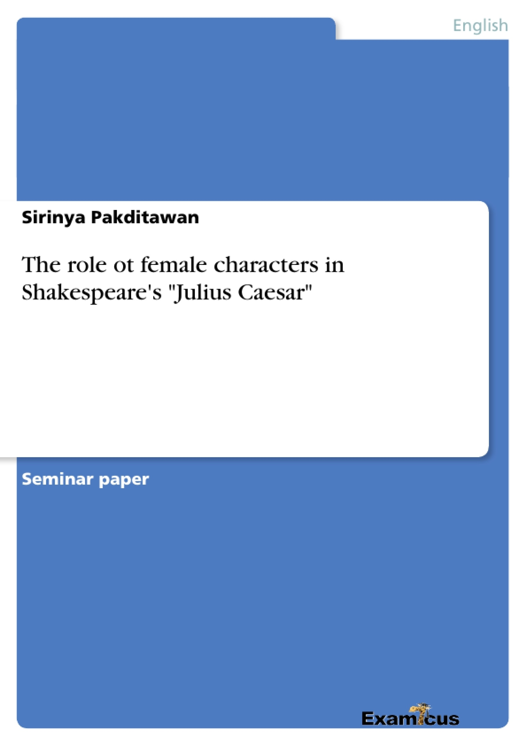 """Title: The role ot female characters in Shakespeare's """"Julius Caesar"""""""