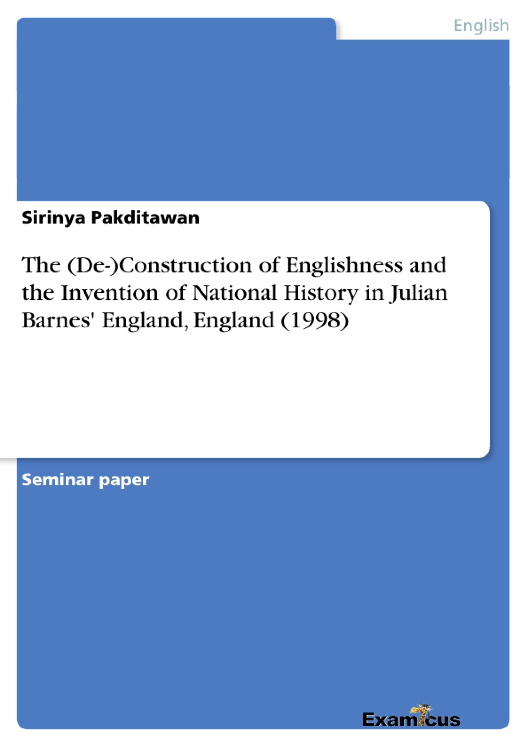 Title: The (De-)Construction of Englishness and the Invention of National History in Julian Barnes' England, England (1998)