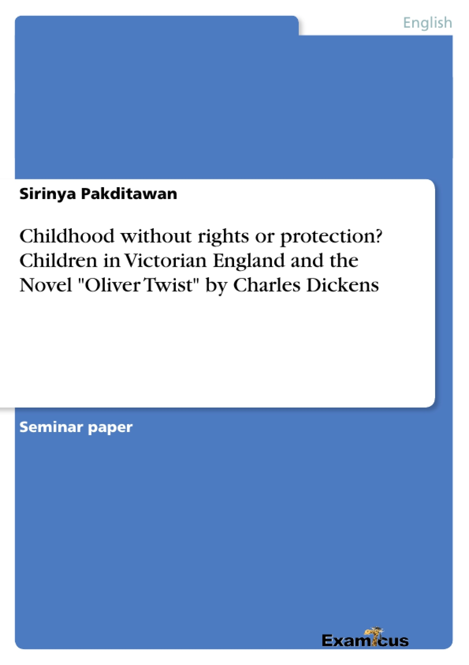 "Title: Childhood without rights or protection? Children in Victorian England and the Novel ""Oliver Twist"" by Charles Dickens"
