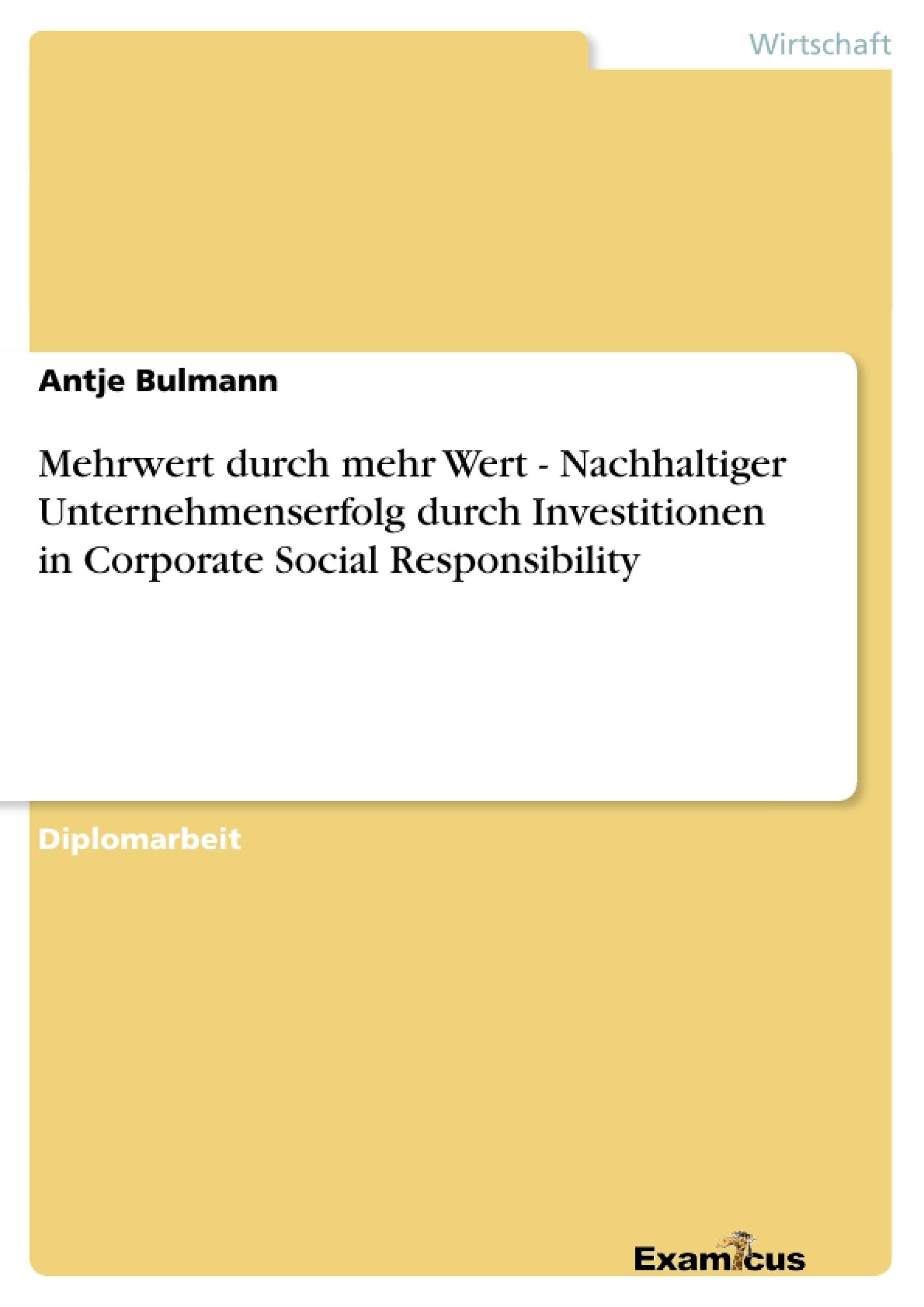 Titel: Mehrwert durch mehr Wert - Nachhaltiger Unternehmenserfolg durch Investitionen in Corporate Social Responsibility