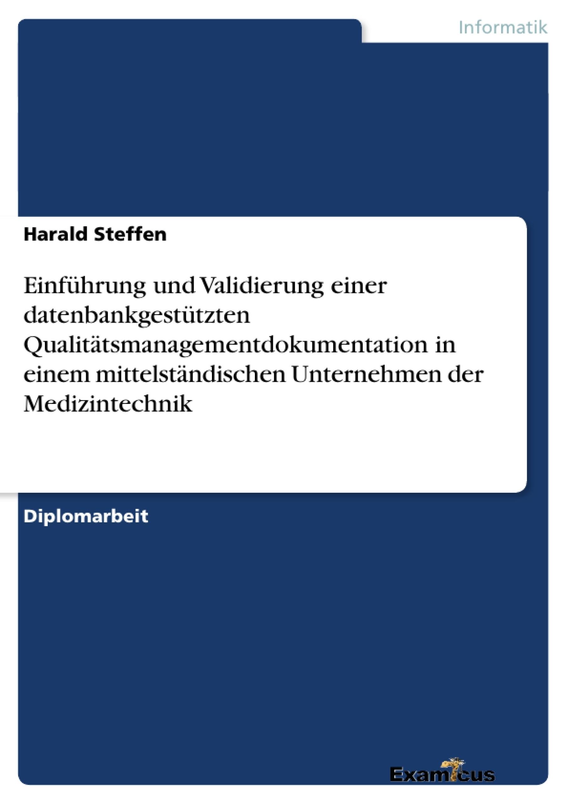 Titel: Einführung und Validierung einer datenbankgestützten Qualitätsmanagementdokumentation in einem mittelständischen Unternehmen der Medizintechnik
