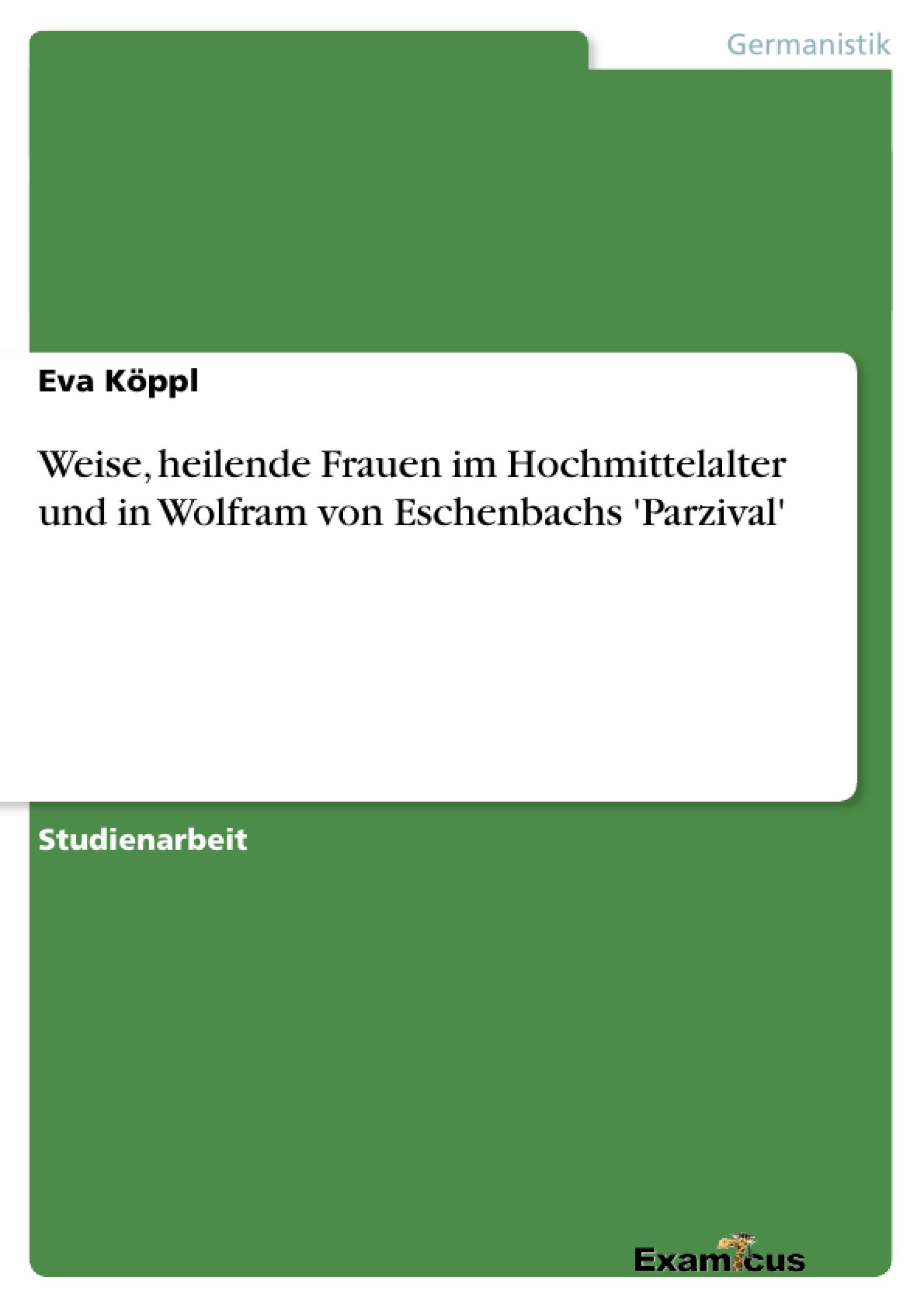 Titel: Weise, heilende Frauen im Hochmittelalter und in Wolfram von Eschenbachs 'Parzival'
