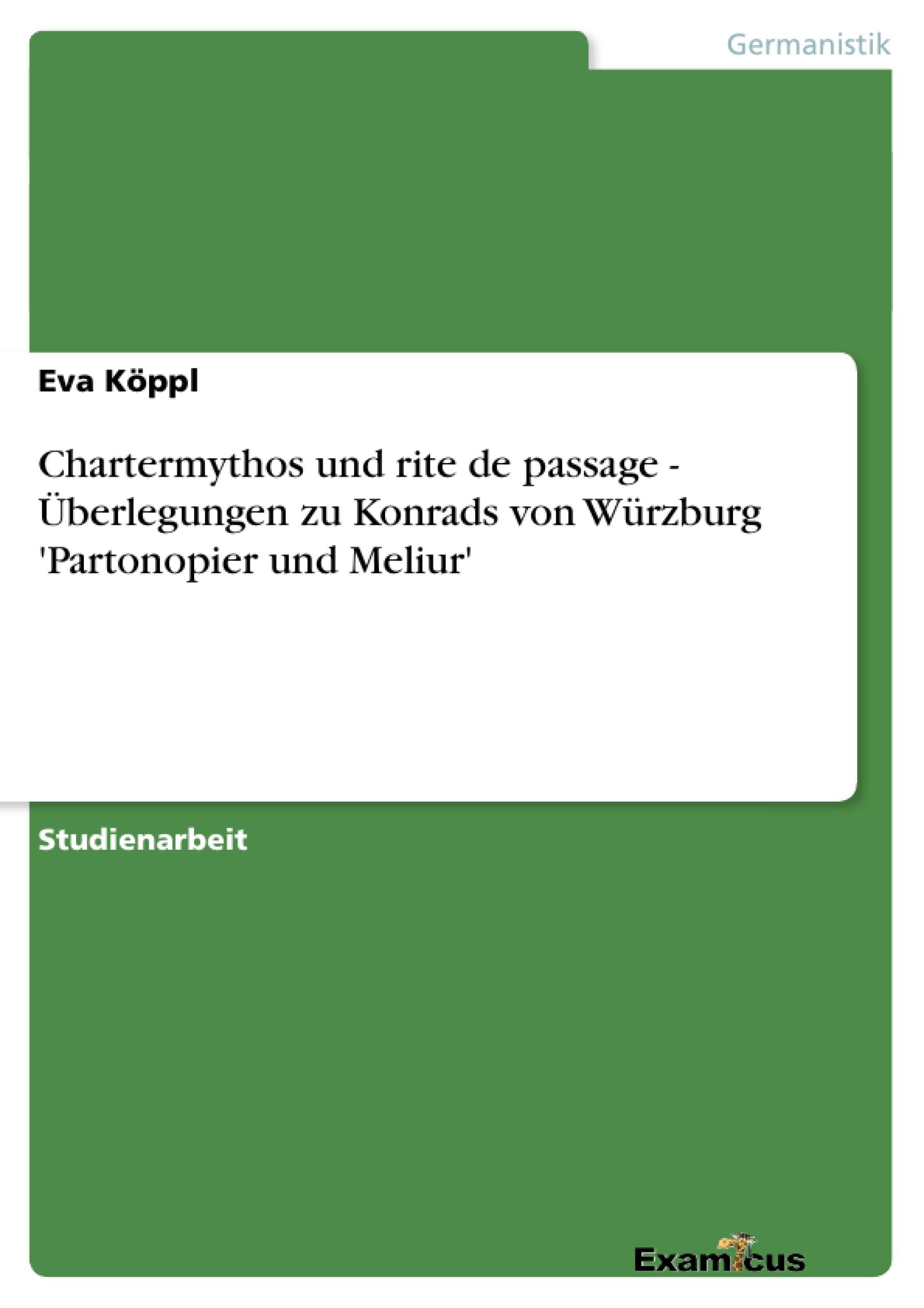 Titel: Chartermythos und rite de passage - Überlegungen zu Konrads von Würzburg 'Partonopier und Meliur'