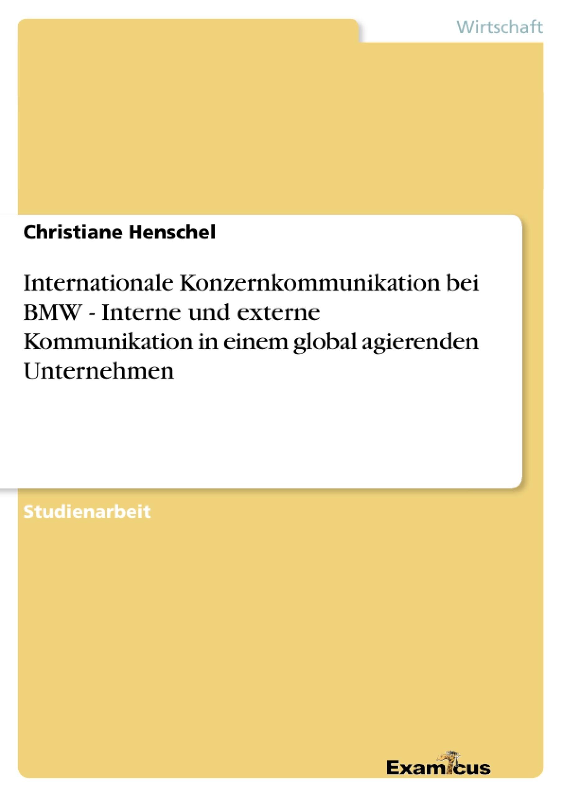 Titel: Internationale Konzernkommunikation bei BMW - Interne und externe Kommunikation in einem global agierenden Unternehmen