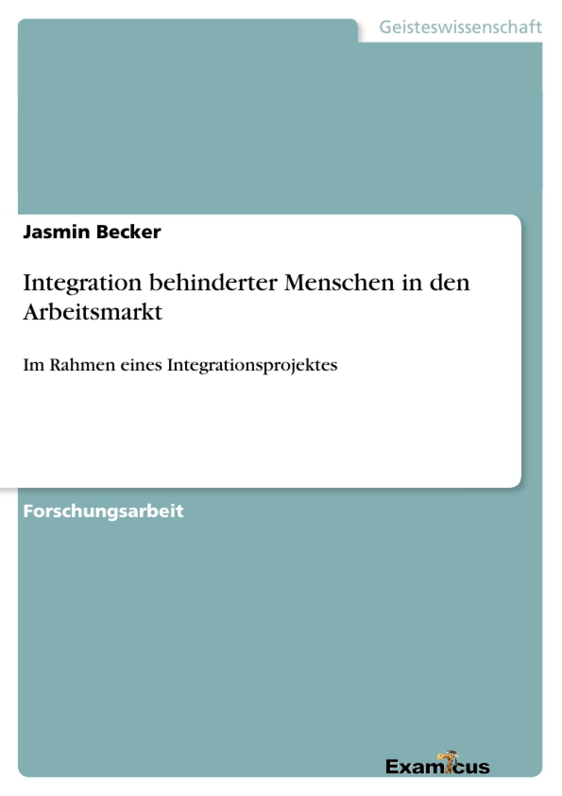 Titel: Integration behinderter Menschen in den Arbeitsmarkt
