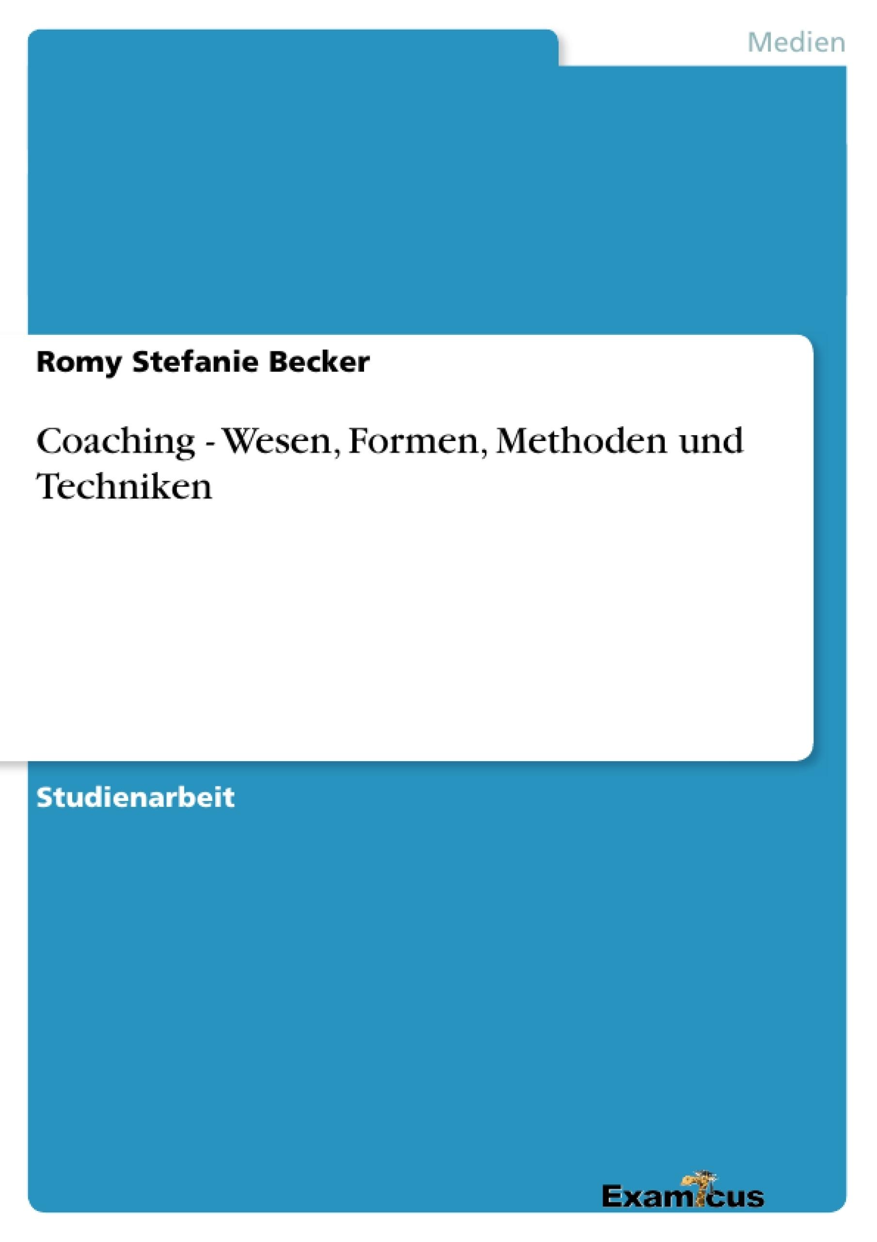 Titel: Coaching - Wesen, Formen, Methoden und Techniken