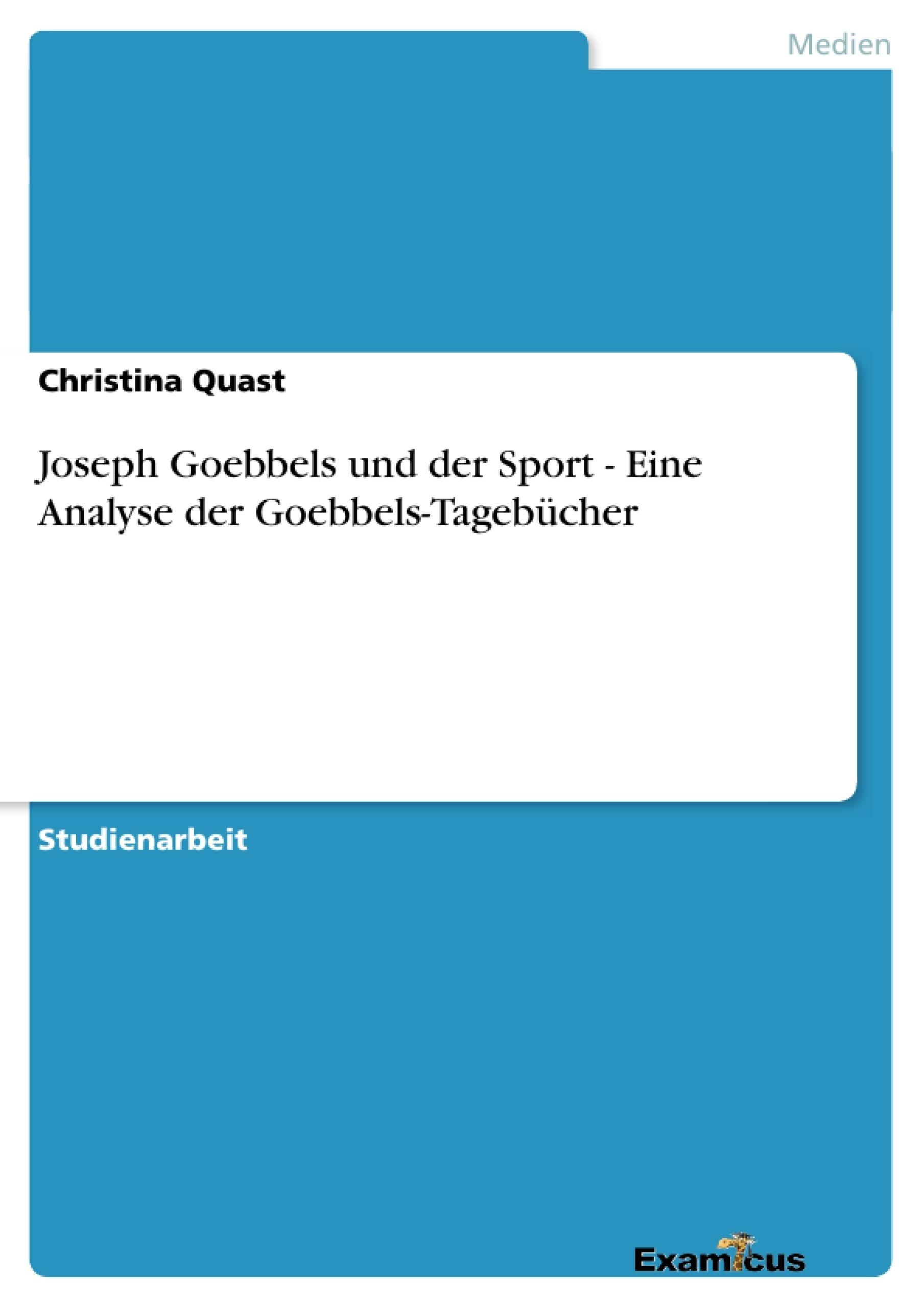 Titel: Joseph Goebbels und der Sport - Eine Analyse der Goebbels-Tagebücher