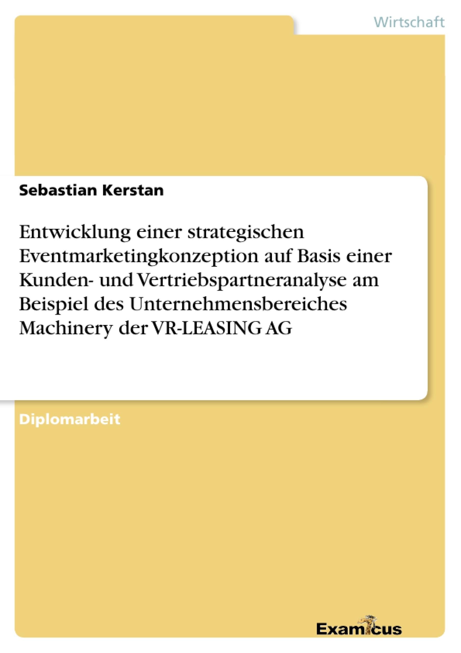 Titel: Entwicklung einer strategischen Eventmarketingkonzeption auf Basis einer Kunden- und Vertriebspartneranalyse am Beispiel des Unternehmensbereiches Machinery der VR-LEASING AG