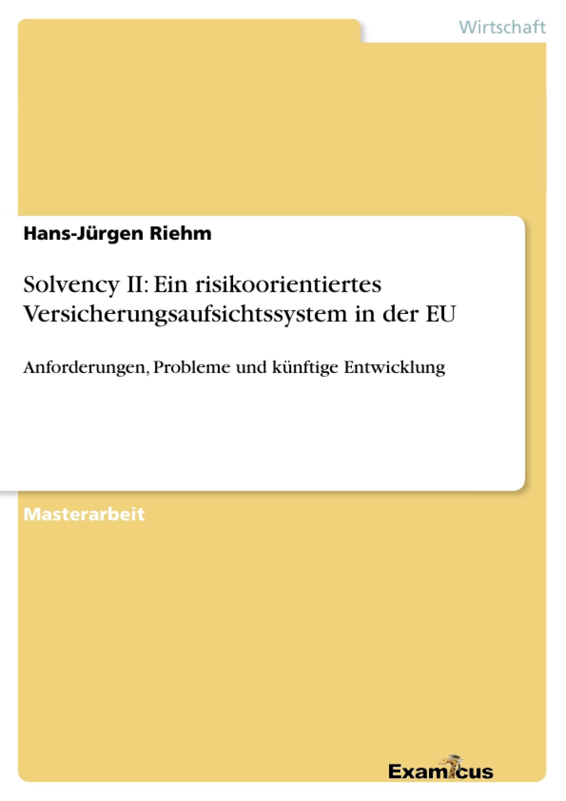 Titel: Solvency II: Ein risikoorientiertes Versicherungsaufsichtssystem in der EU