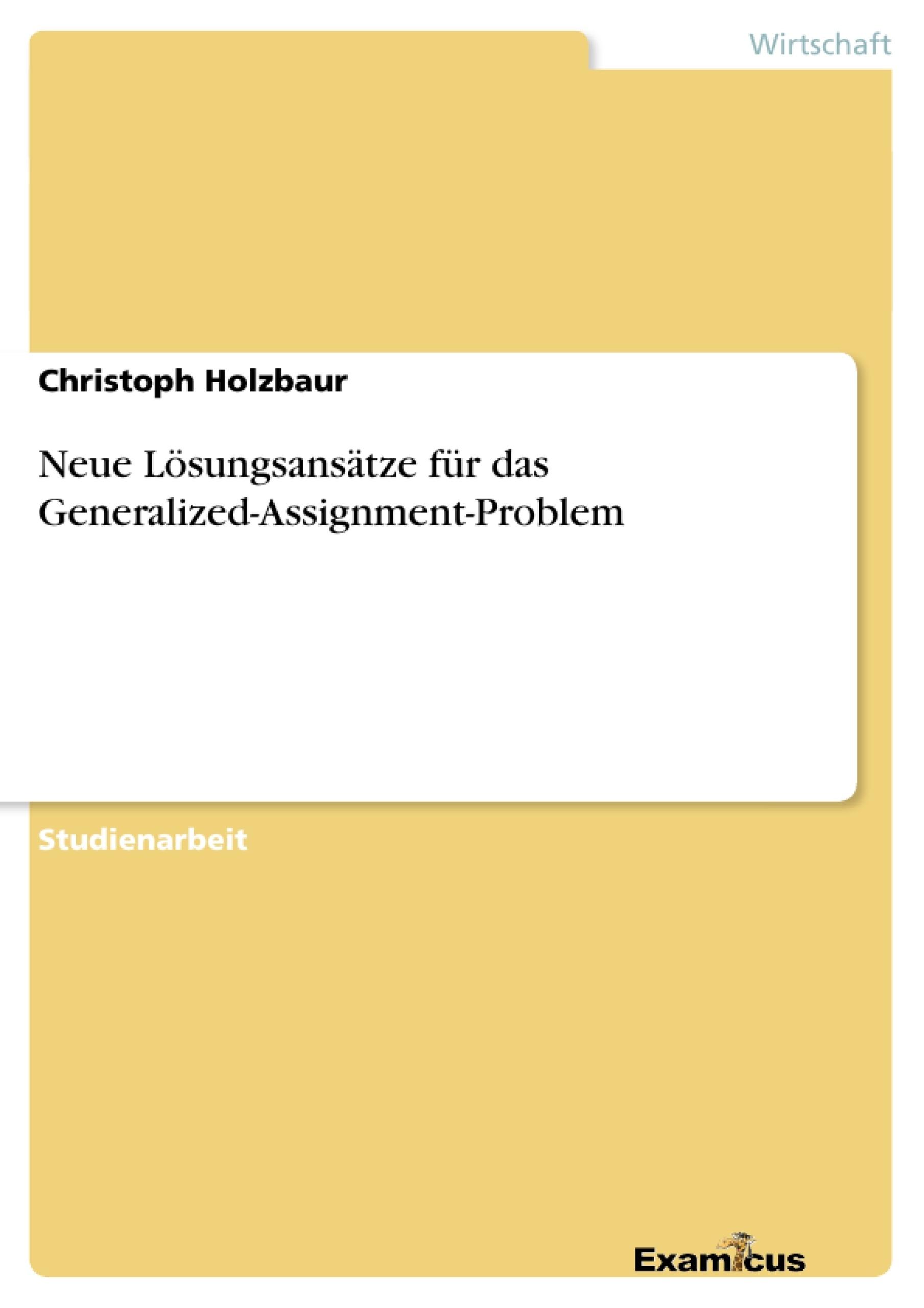 Titel: Neue Lösungsansätze für das Generalized-Assignment-Problem