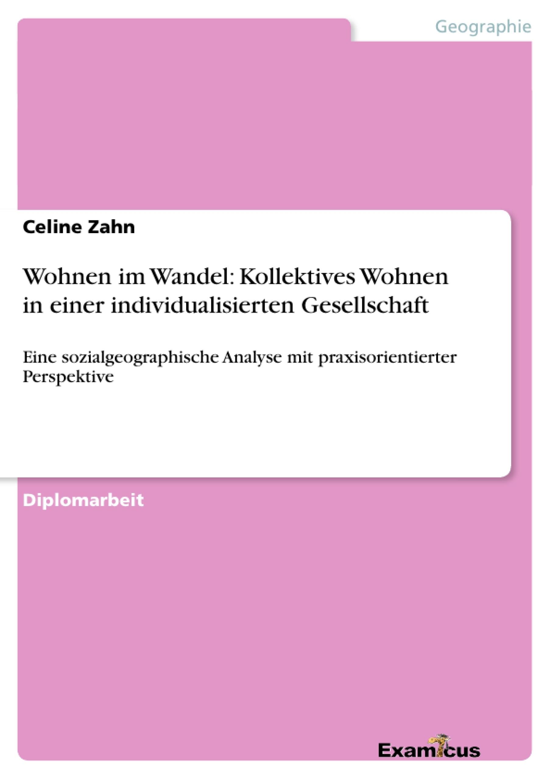 Titel: Wohnen im Wandel: Kollektives Wohnen in einer individualisierten Gesellschaft