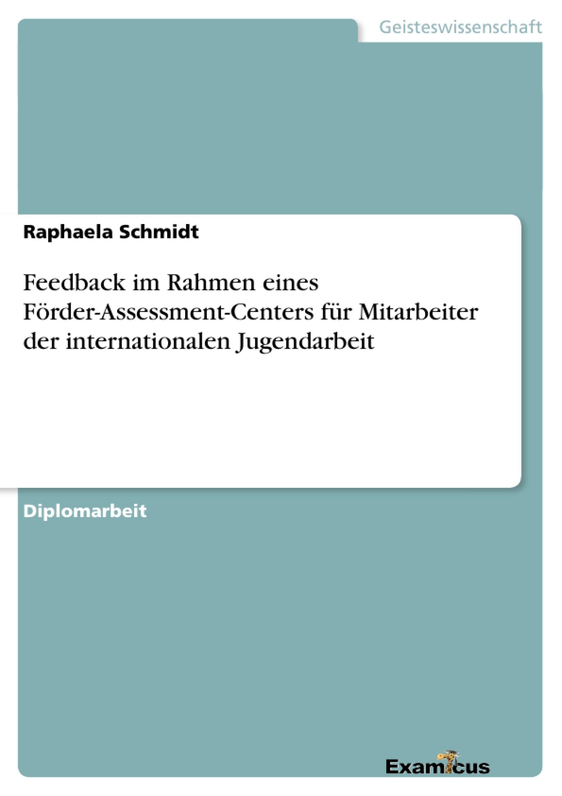 Titel: Feedback im Rahmen eines Förder-Assessment-Centers für Mitarbeiter der internationalen Jugendarbeit