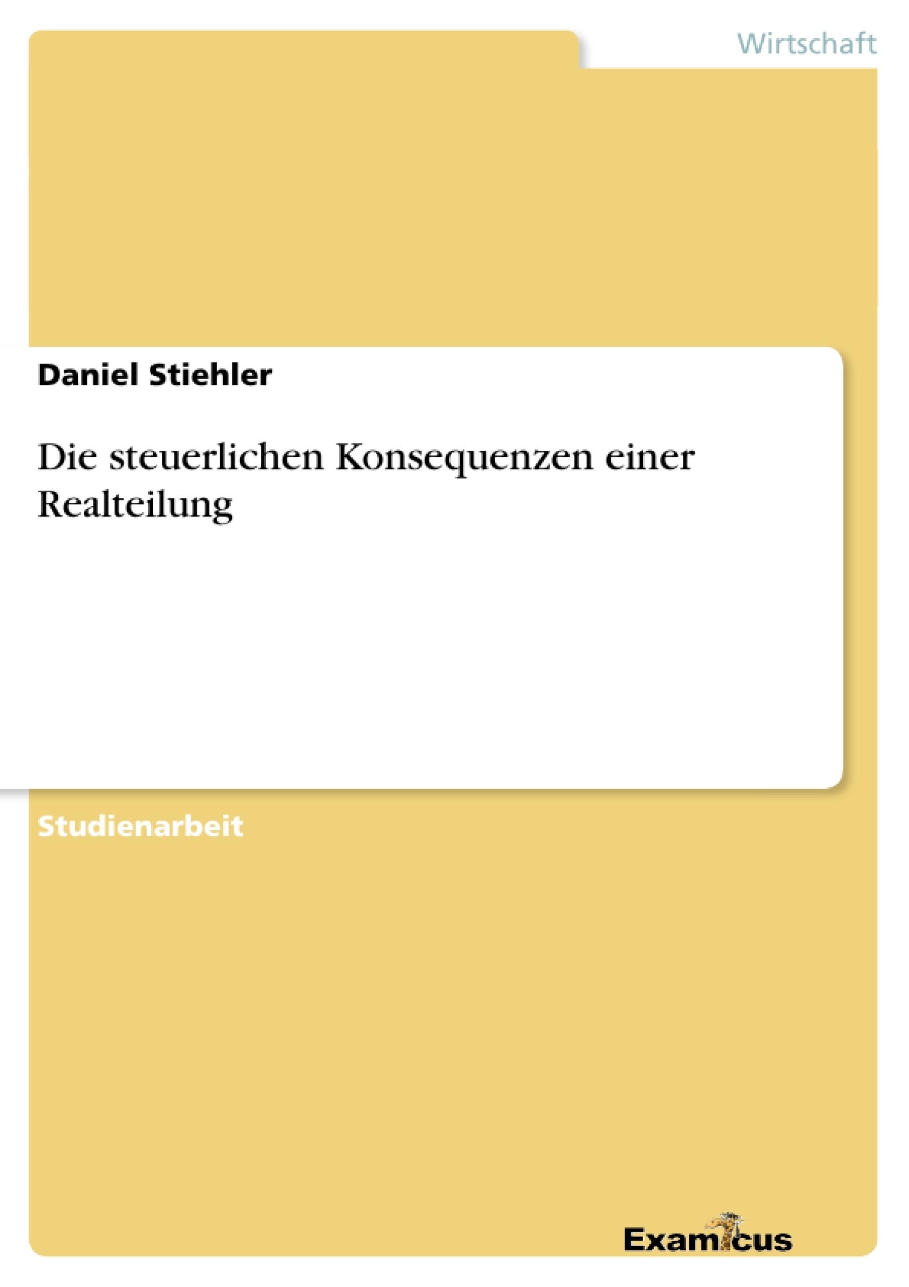 Titel: Die steuerlichen Konsequenzen einer Realteilung