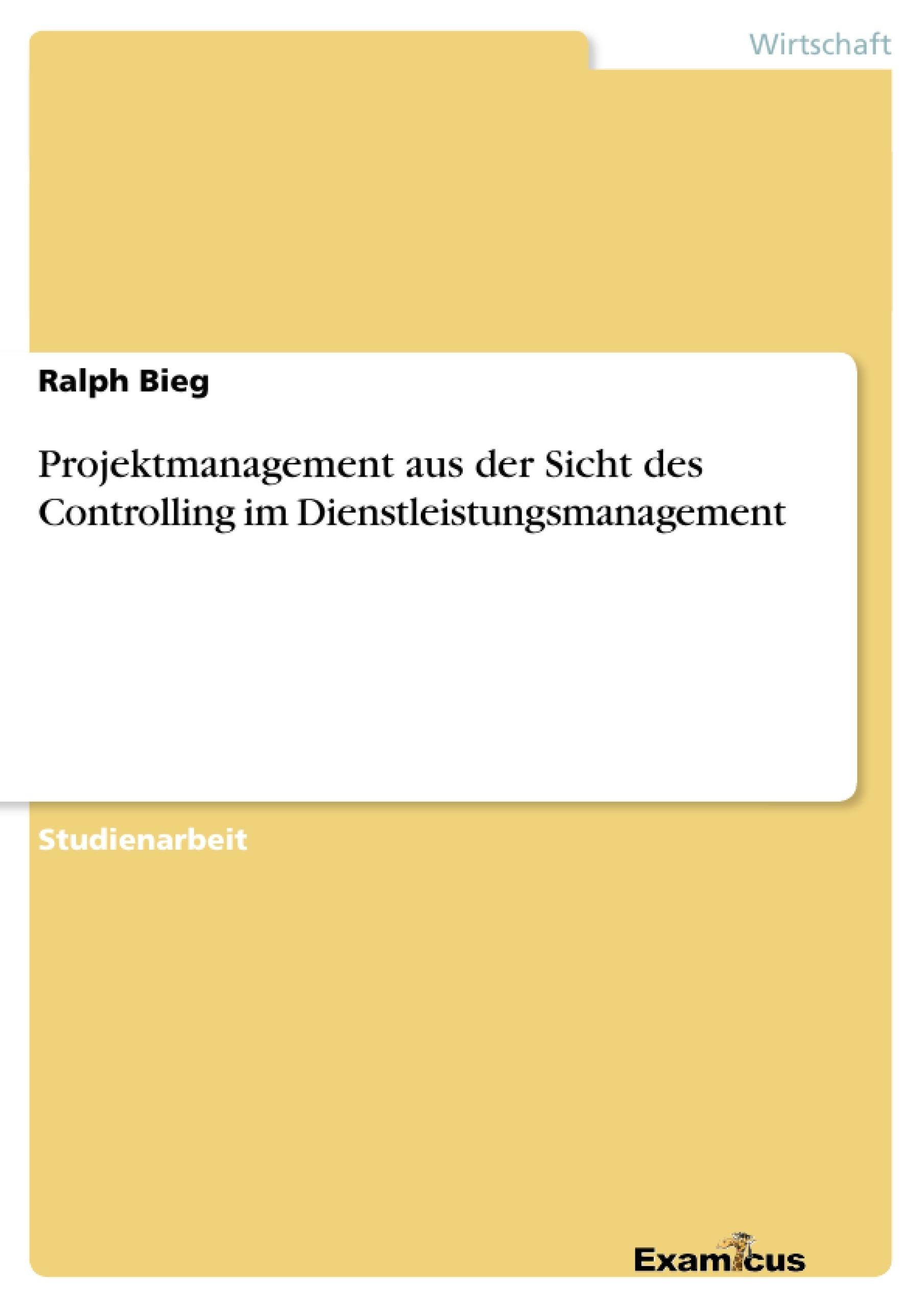 Titel: Projektmanagement aus der Sicht des Controlling im Dienstleistungsmanagement