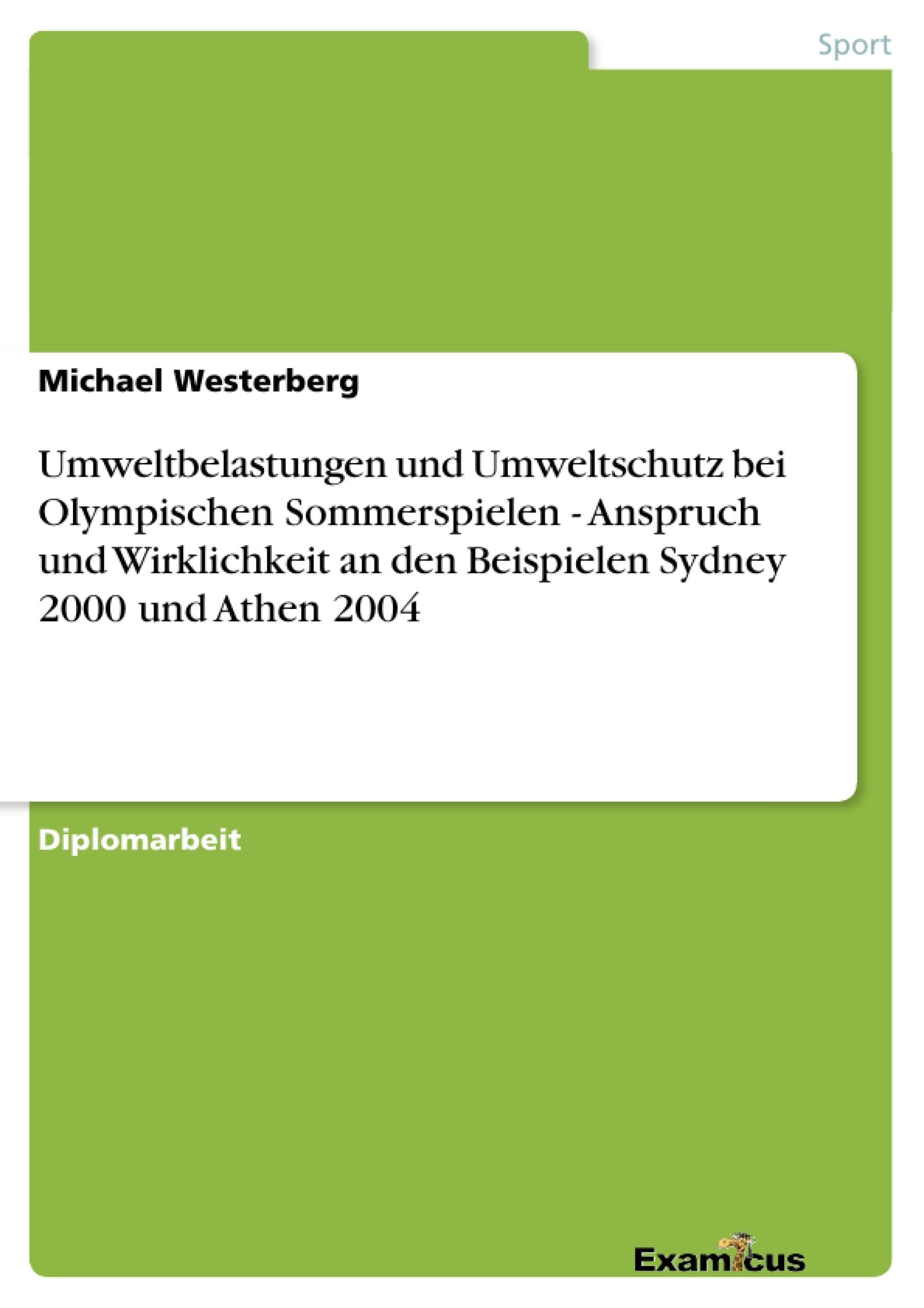 Titel: Umweltbelastungen und Umweltschutz bei Olympischen Sommerspielen - Anspruch und Wirklichkeit an den Beispielen Sydney 2000 und Athen 2004