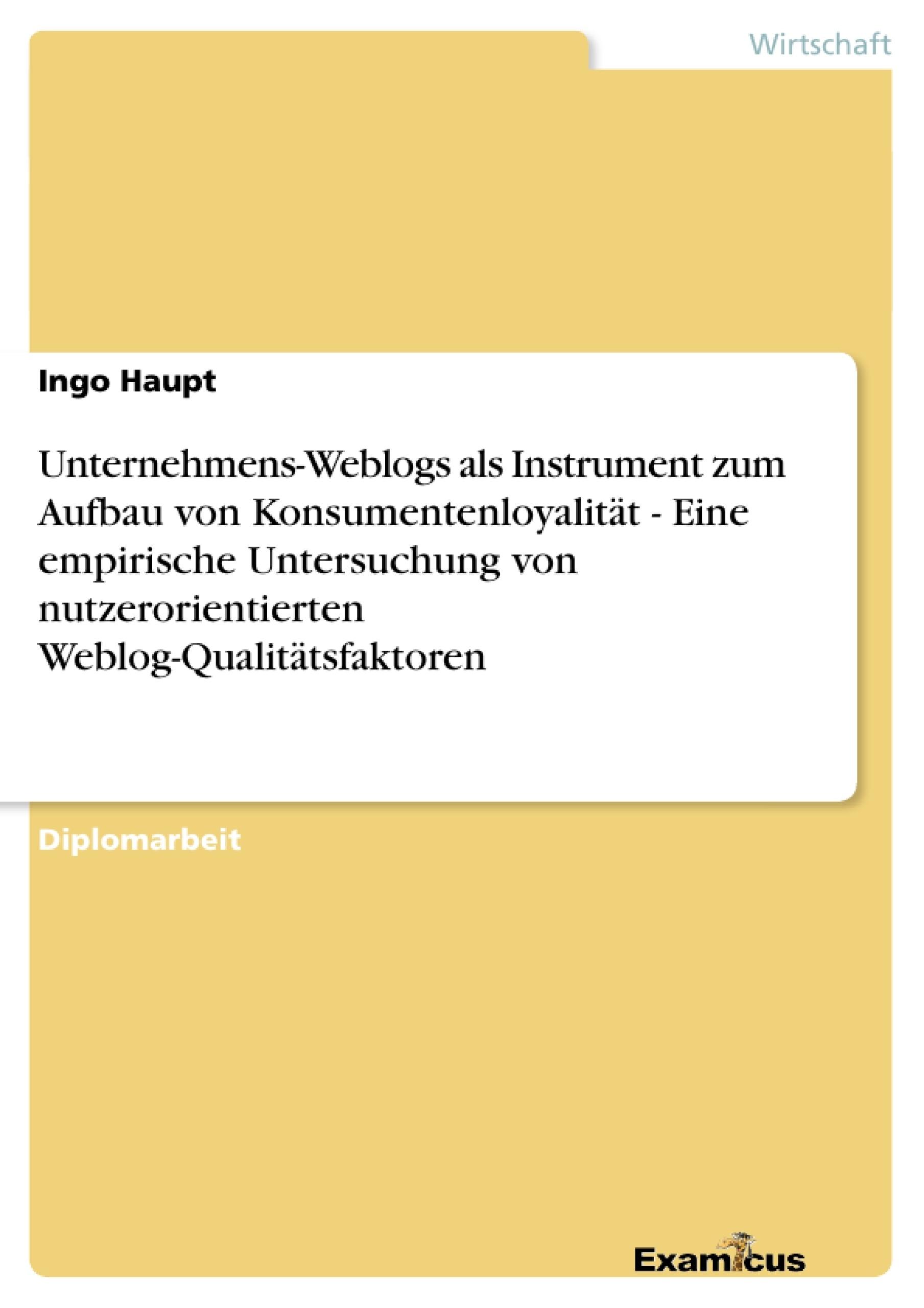 Titel: Unternehmens-Weblogs als Instrument zum Aufbau von Konsumentenloyalität - Eine empirische Untersuchung von nutzerorientierten Weblog-Qualitätsfaktoren