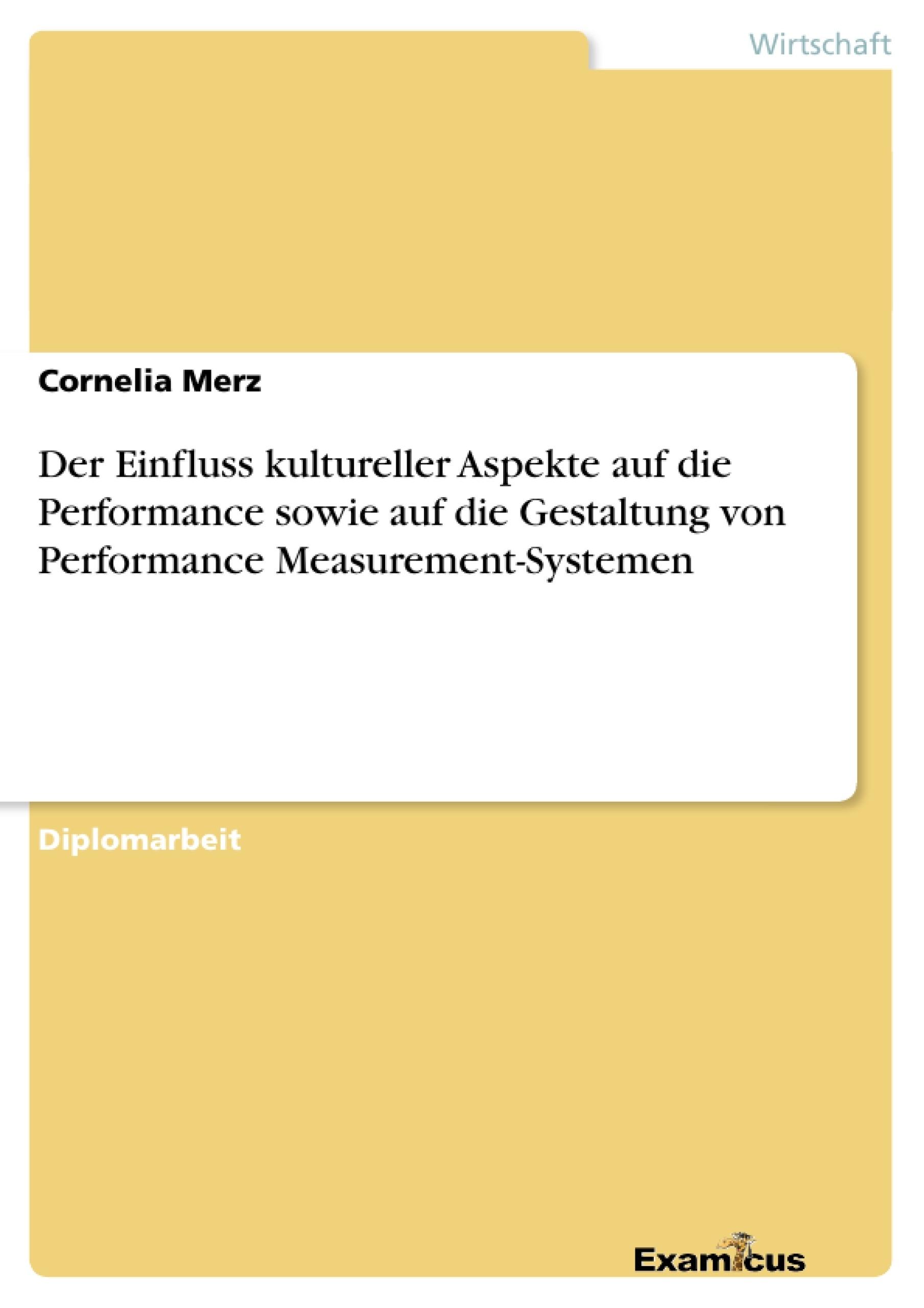 Titel: Der Einfluss kultureller Aspekte auf die Performance sowie auf die Gestaltung von Performance Measurement-Systemen