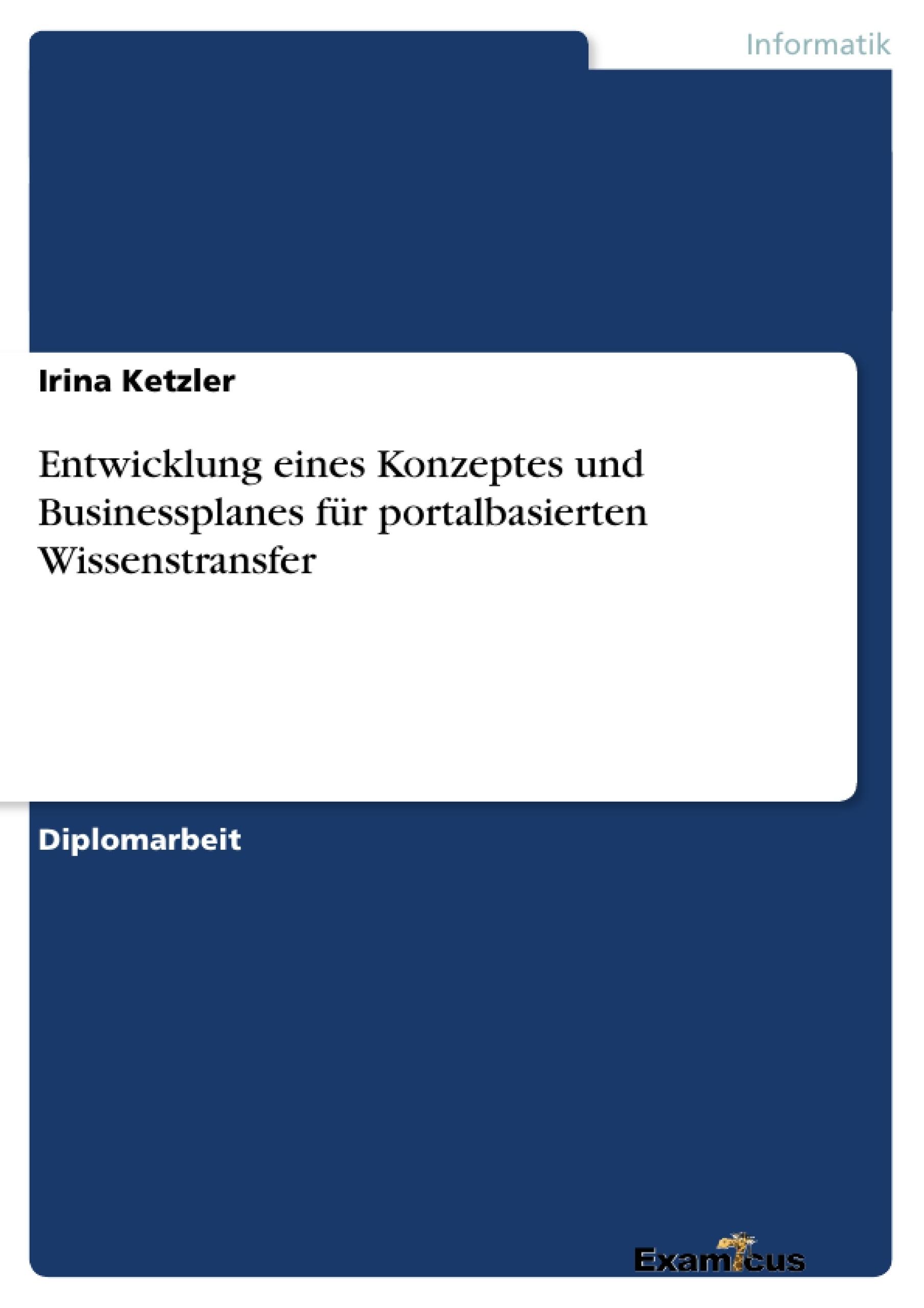 Titel: Entwicklung eines Konzeptes und Businessplanes für portalbasierten Wissenstransfer