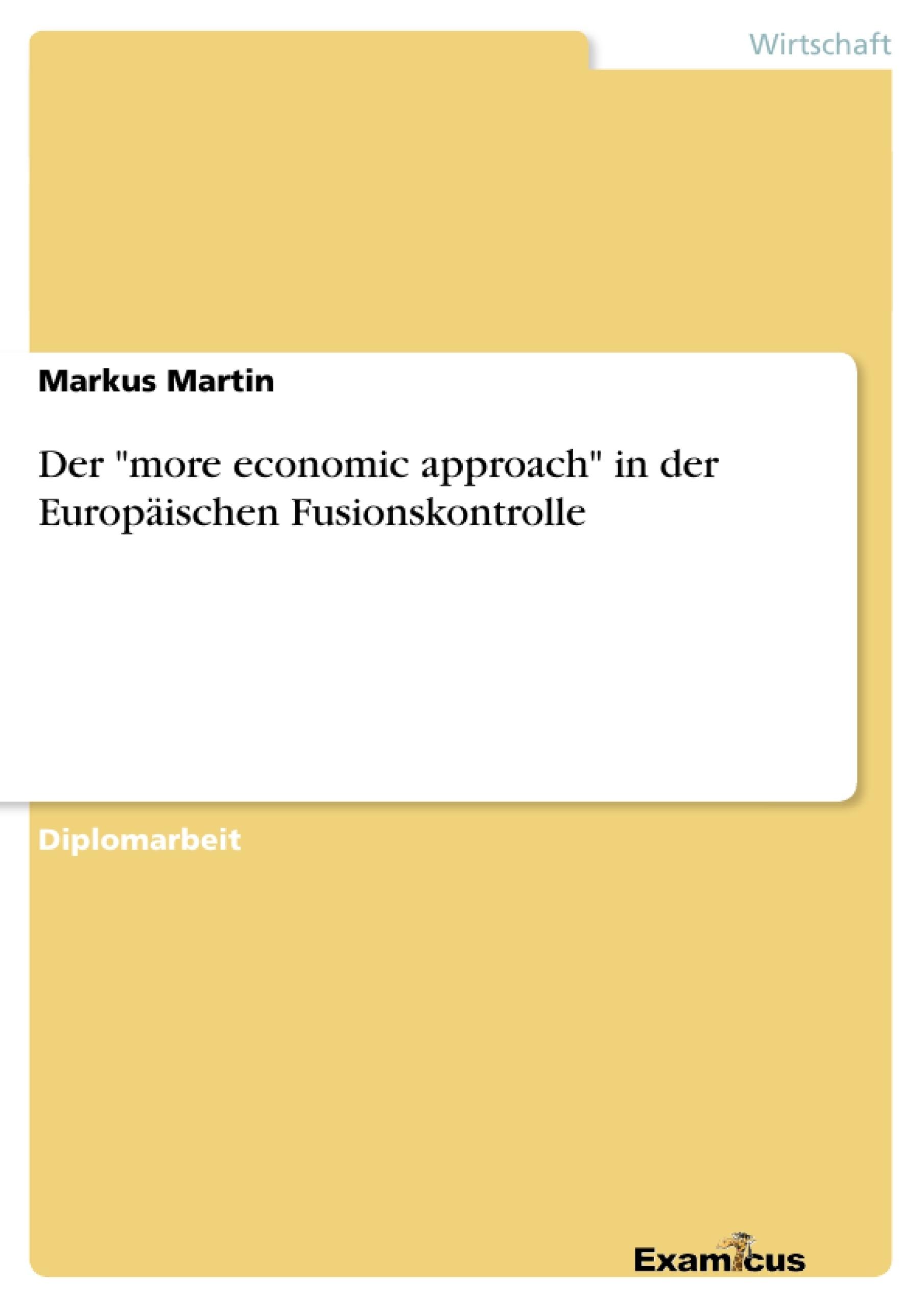 """Titel: Der """"more economic approach"""" in der Europäischen Fusionskontrolle"""