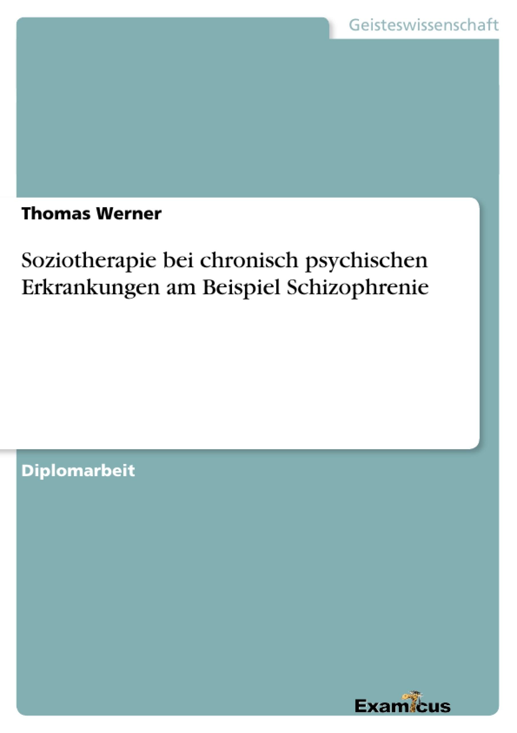 Titel: Soziotherapie bei chronisch psychischen Erkrankungen am Beispiel Schizophrenie