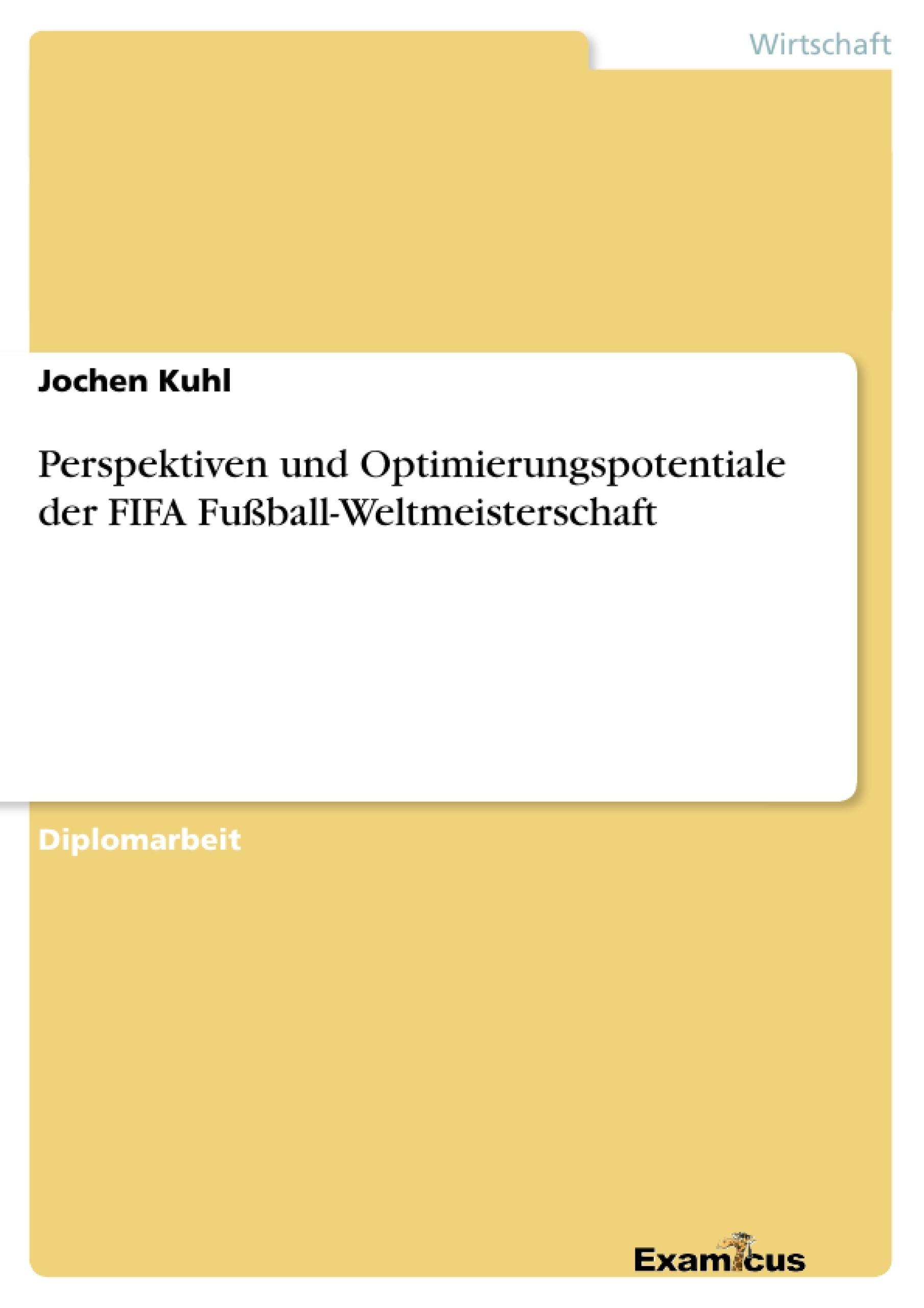 Titel: Perspektiven und Optimierungspotentiale der FIFA Fußball-Weltmeisterschaft