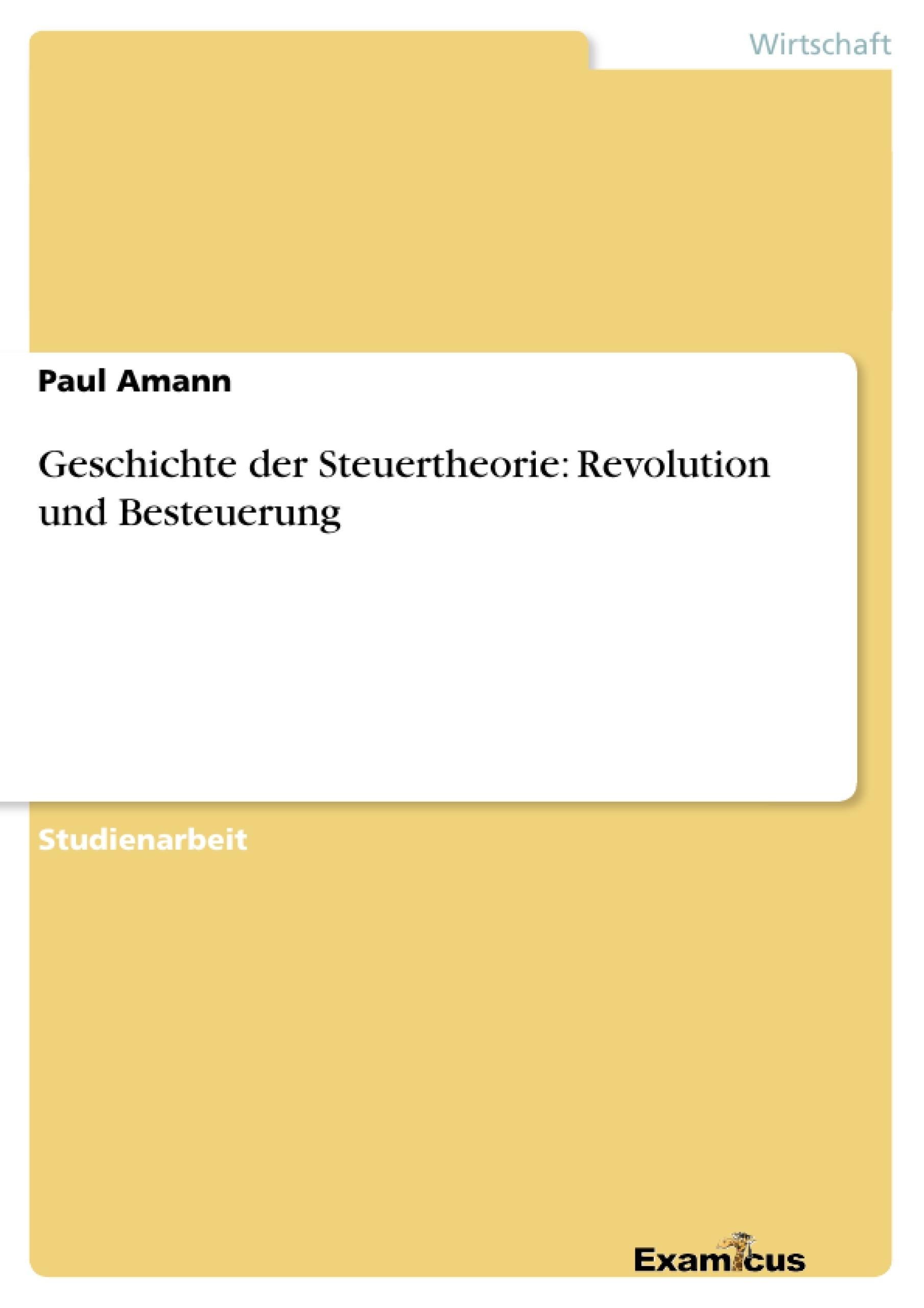 Titel: Geschichte der Steuertheorie: Revolution und Besteuerung