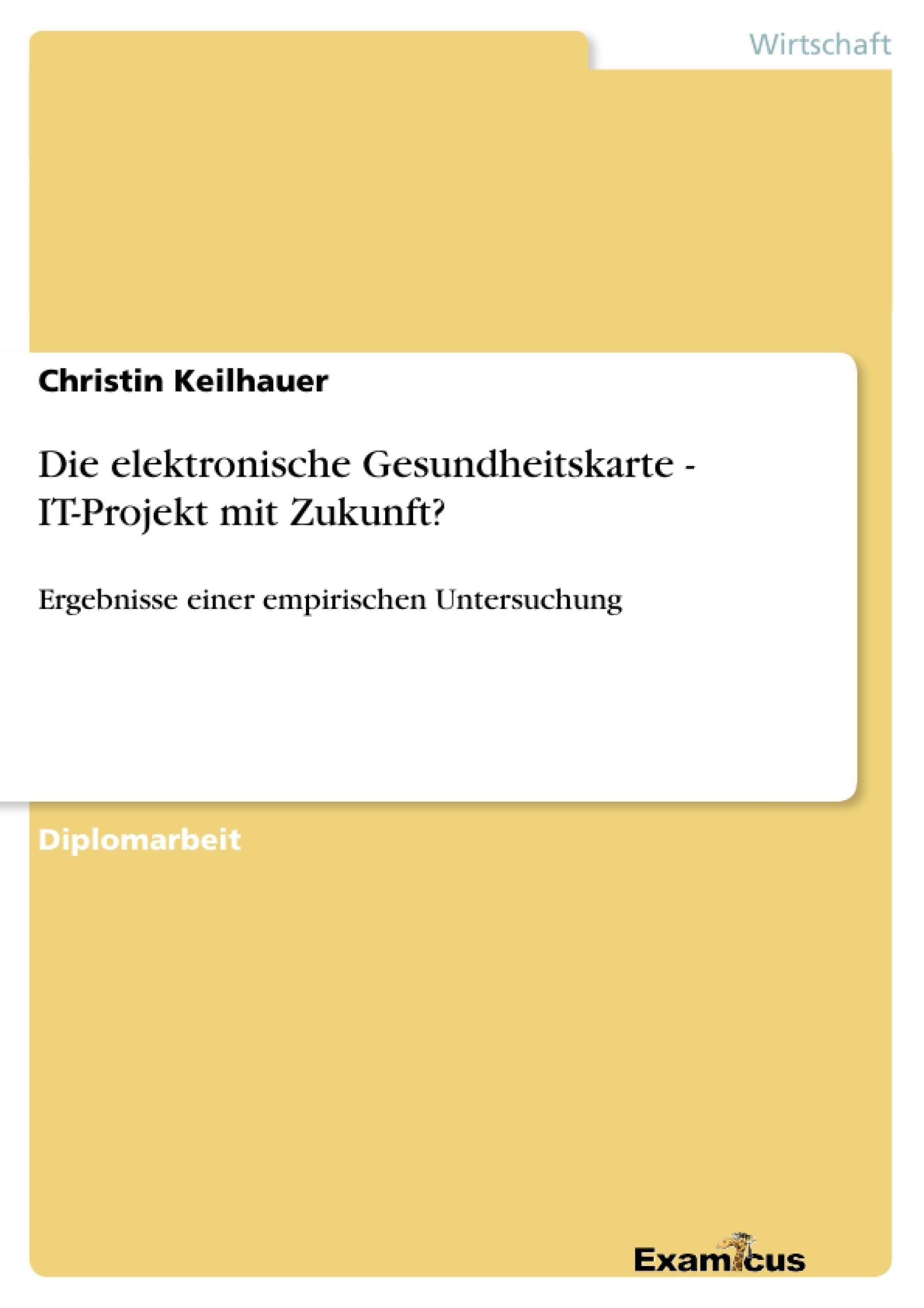 Titel: Die elektronische Gesundheitskarte - IT-Projekt mit Zukunft?